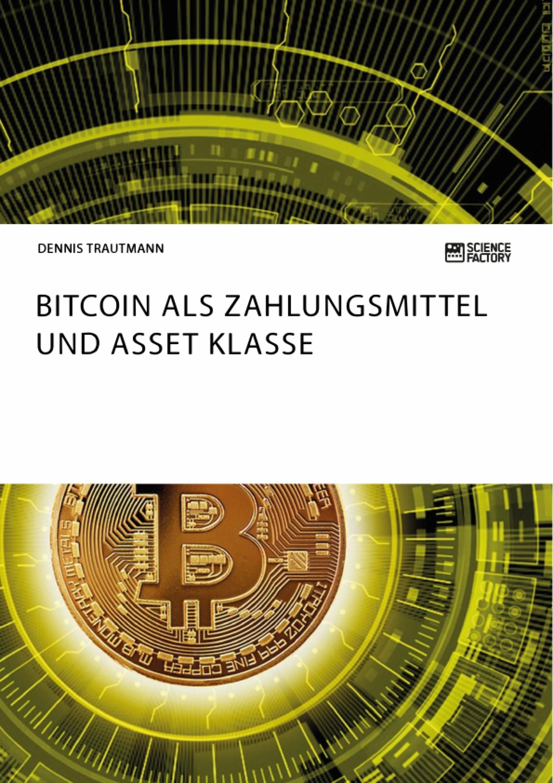 Titel: Bitcoin als Zahlungsmittel und Asset Klasse