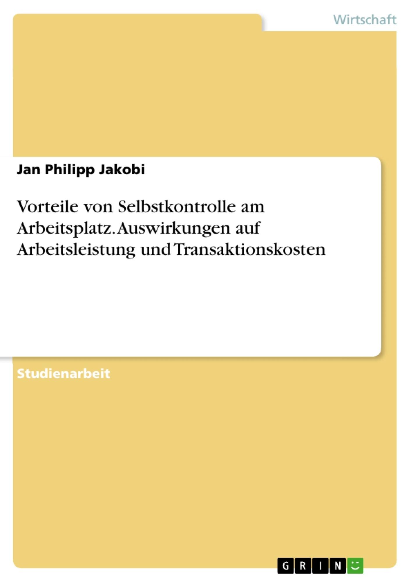 Titel: Vorteile von Selbstkontrolle am Arbeitsplatz. Auswirkungen auf Arbeitsleistung und Transaktionskosten