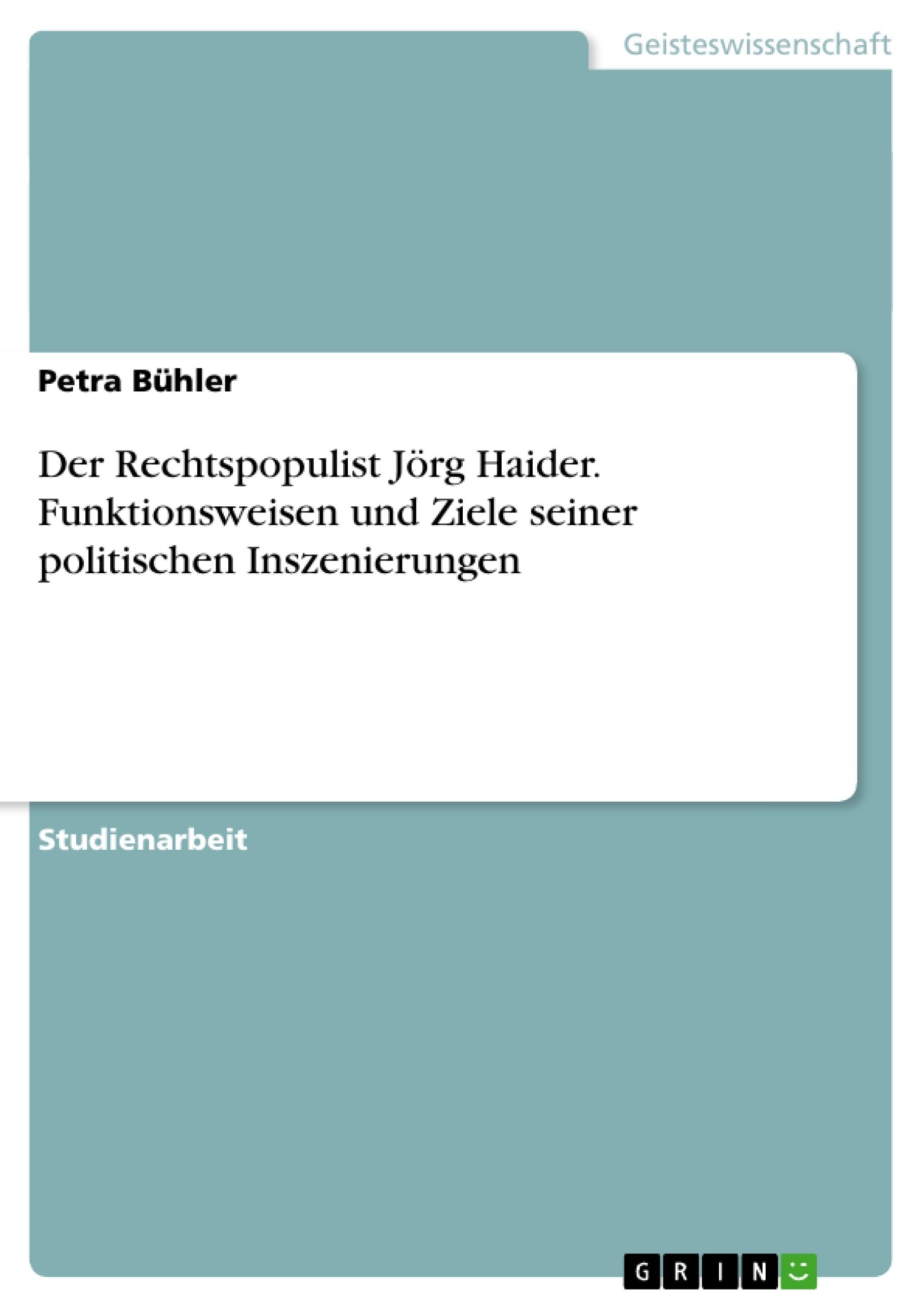 Titel: Der Rechtspopulist Jörg Haider. Funktionsweisen und Ziele seiner politischen Inszenierungen
