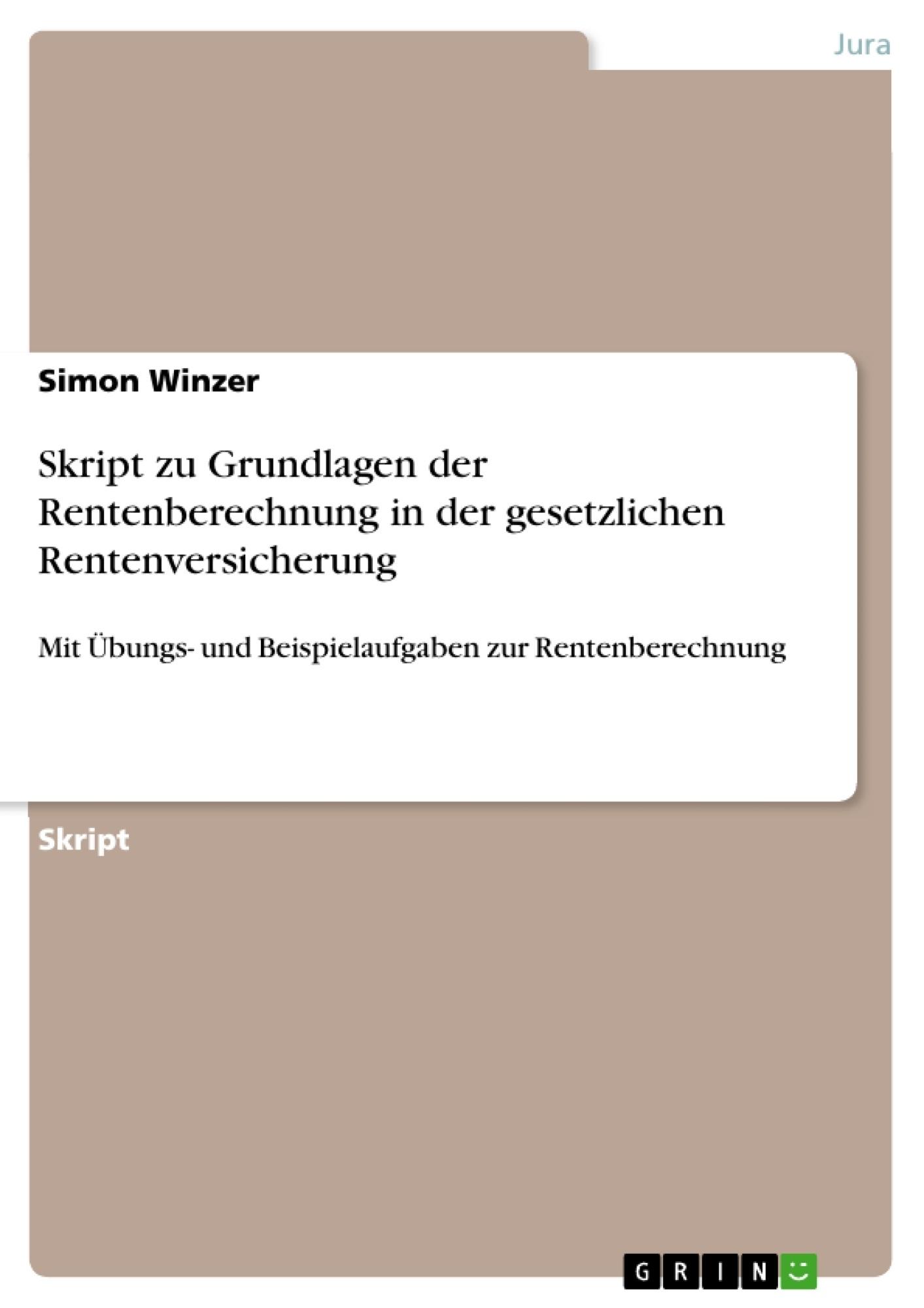 Titel: Skript zu Grundlagen der Rentenberechnung in der gesetzlichen Rentenversicherung