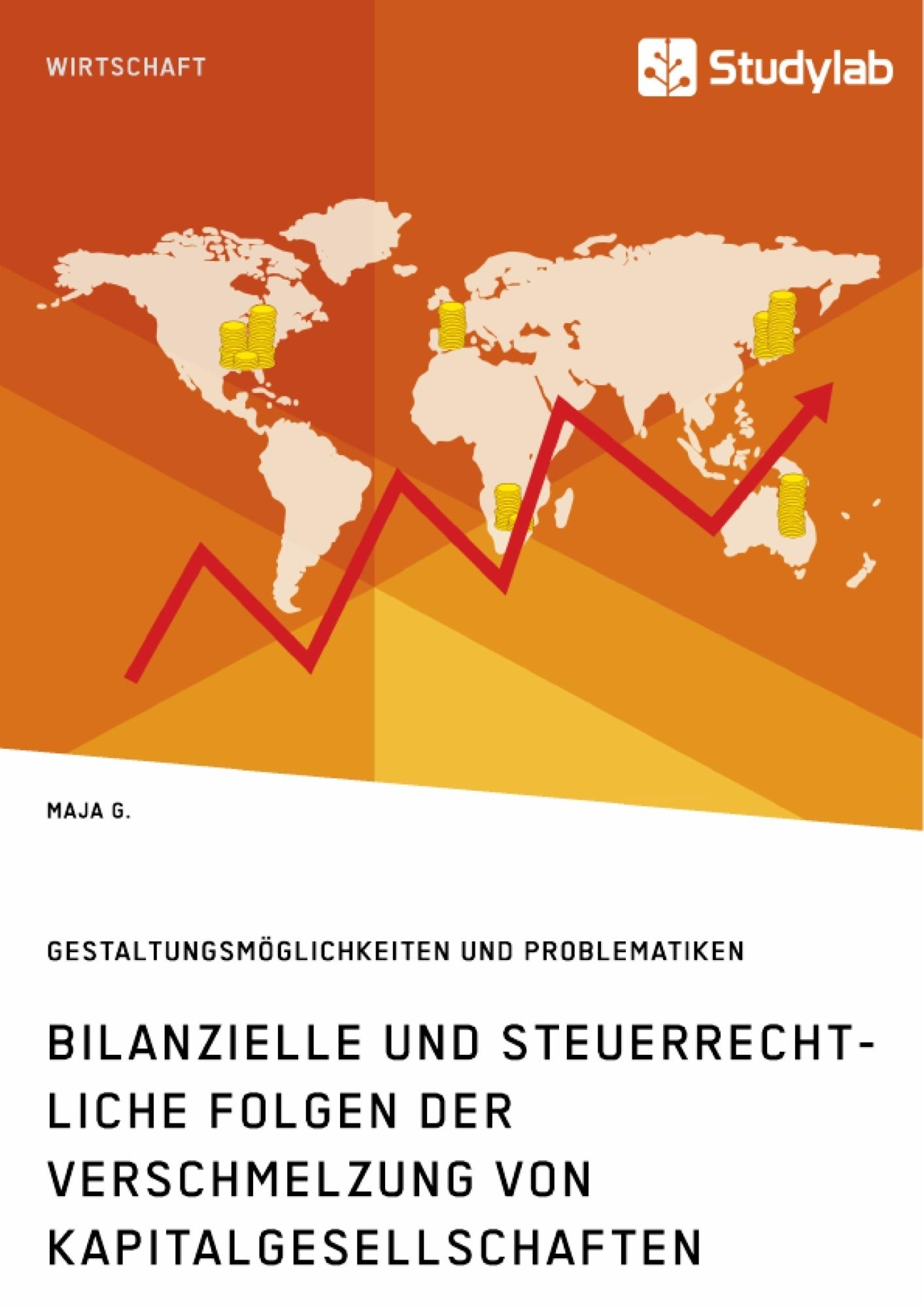 Titel: Bilanzielle und steuerrechtliche Folgen der Verschmelzung von Kapitalgesellschaften