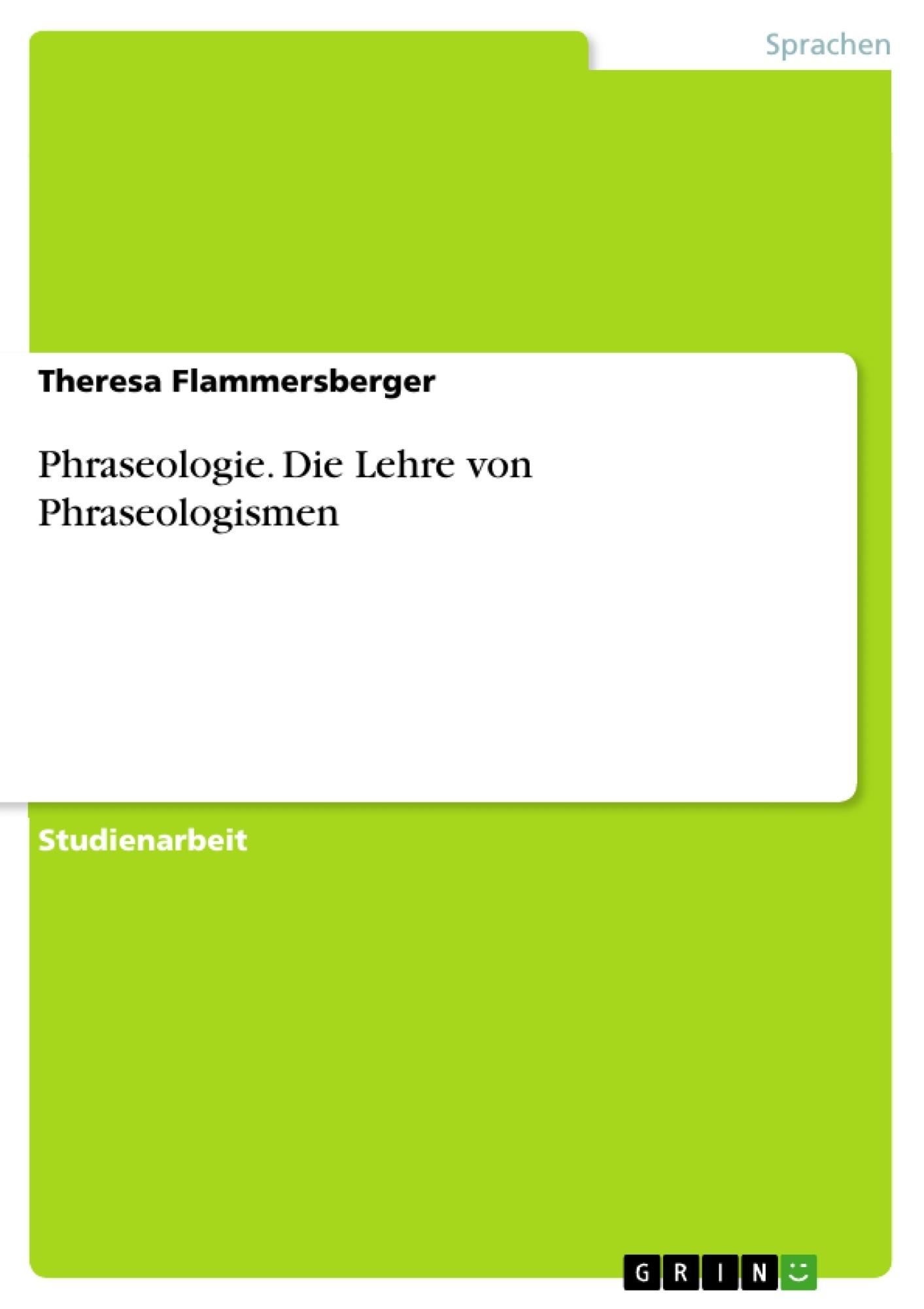 Titel: Phraseologie. Die Lehre von Phraseologismen