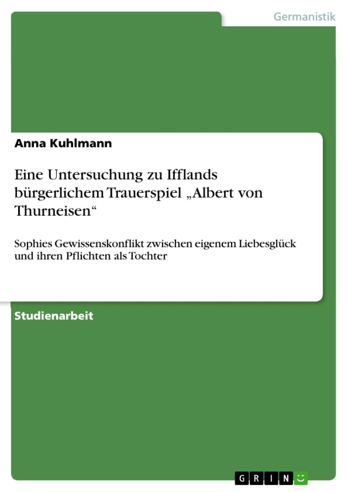 """Titel: Eine Untersuchung zu Ifflands bürgerlichem Trauerspiel """"Albert von Thurneisen"""""""