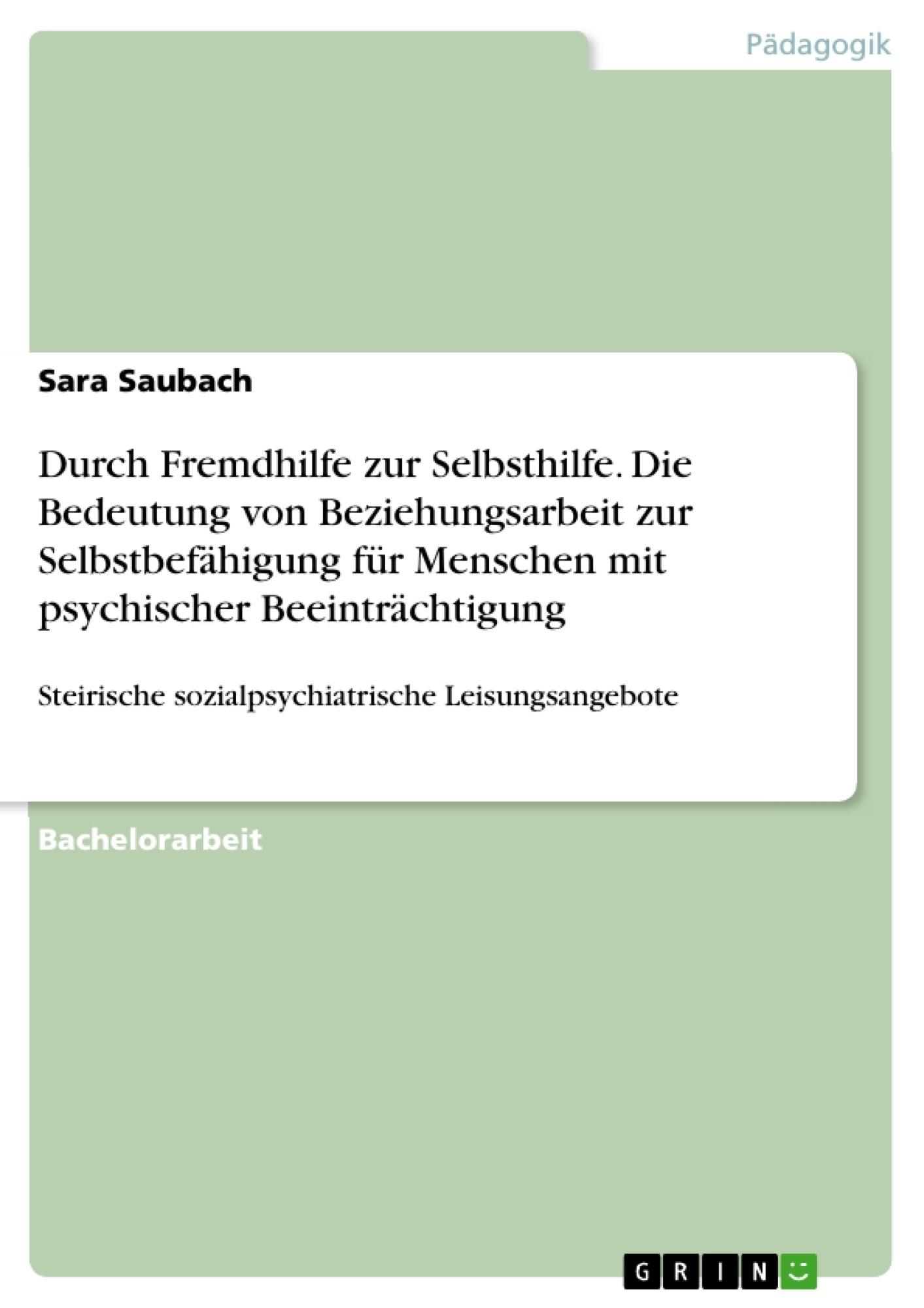 Titel: Durch Fremdhilfe zur Selbsthilfe. Die Bedeutung von Beziehungsarbeit zur Selbstbefähigung für Menschen mit psychischer Beeinträchtigung