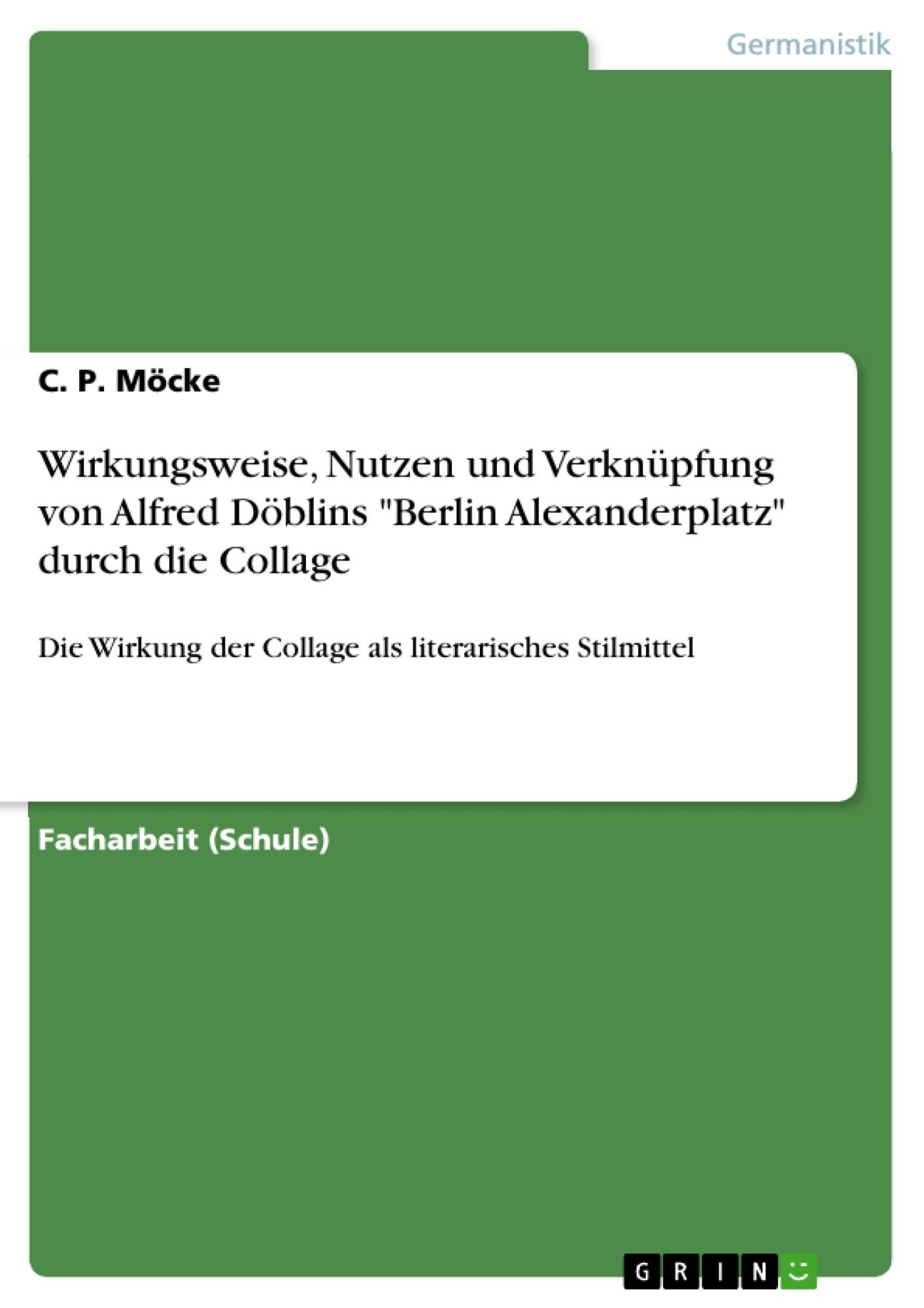 """Titel: Wirkungsweise, Nutzen und Verknüpfung von Alfred Döblins """"Berlin Alexanderplatz"""" durch die Collage"""