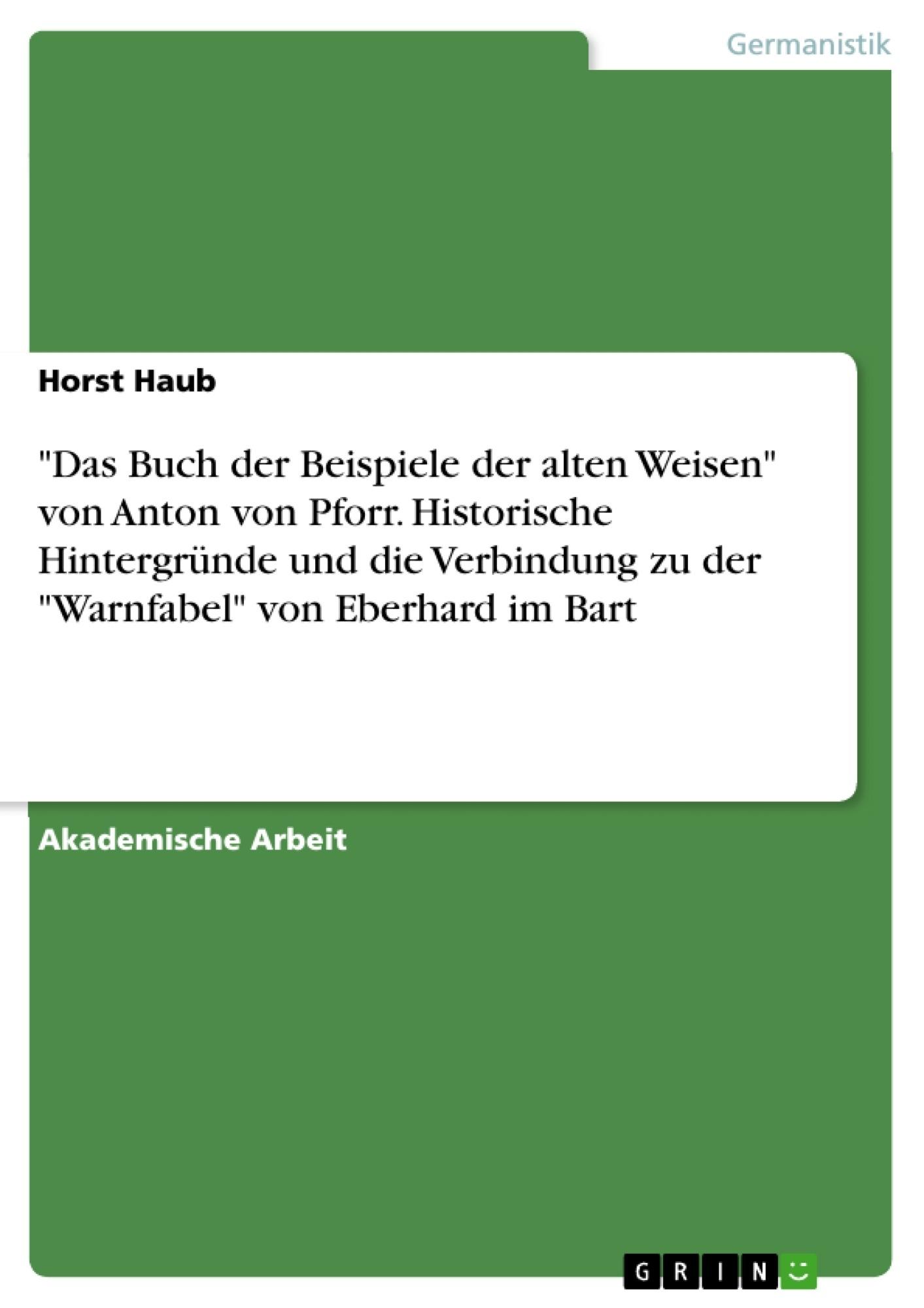 """Titel: """"Das Buch der Beispiele der alten Weisen"""" von Anton von Pforr. Historische Hintergründe und die Verbindung zu der """"Warnfabel"""" von Eberhard im Bart"""