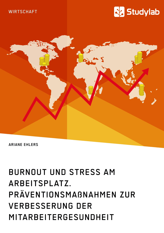 Titel: Burnout und Stress am Arbeitsplatz. Präventionsmaßnahmen zur Verbesserung der Mitarbeitergesundheit