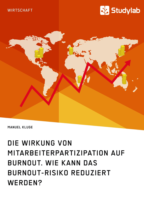 Titel: Die Wirkung von Mitarbeiterpartizipation auf Burnout. Wie kann das Burnout-Risiko reduziert werden?
