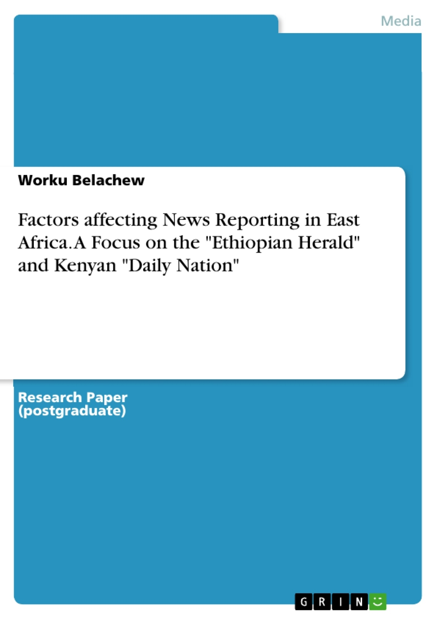 """Title: Factors affecting News Reporting in East Africa. A Focus on the """"Ethiopian Herald"""" and Kenyan """"Daily Nation"""""""