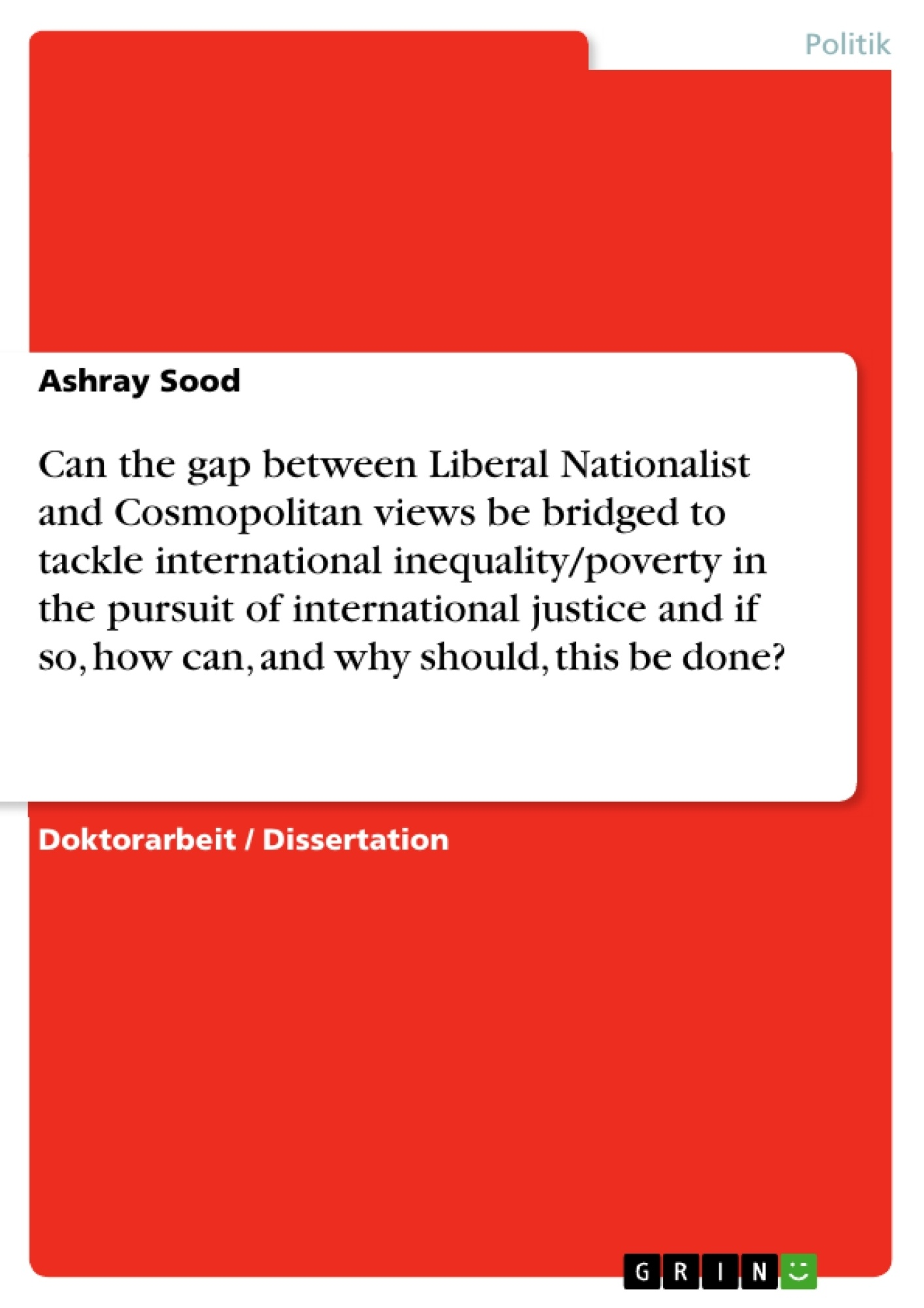 Titel: Can the gap between Liberal Nationalist and Cosmopolitan views be bridged to tackle international inequality/poverty in the pursuit of international justice and if so, how can, and why should, this be done?