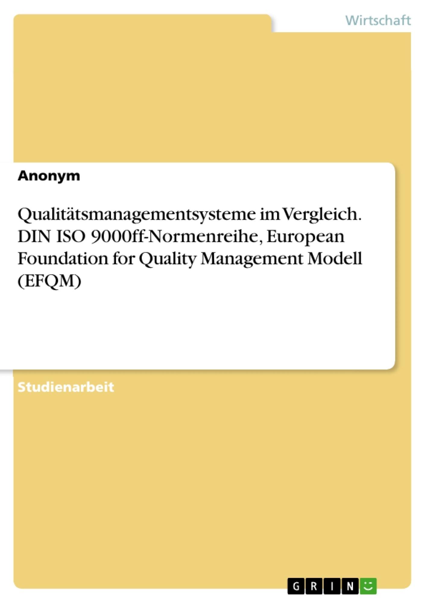 Titel: Qualitätsmanagementsysteme im Vergleich. DIN ISO 9000ff-Normenreihe, European Foundation for Quality Management Modell (EFQM)