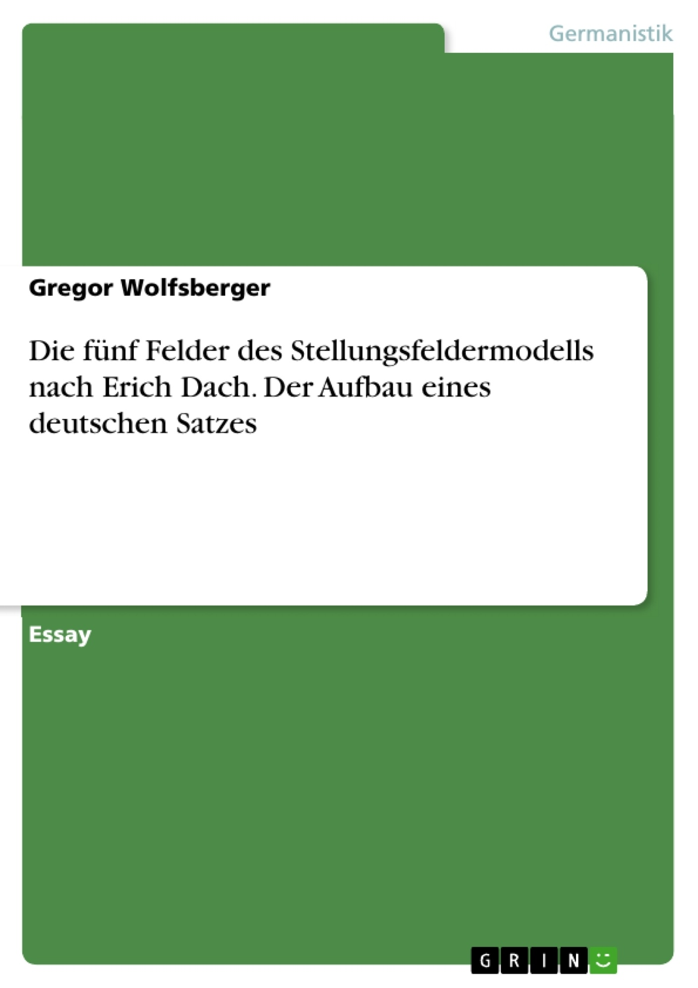 Titel: Die fünf Felder des Stellungsfeldermodells nach Erich Dach. Der Aufbau eines deutschen Satzes