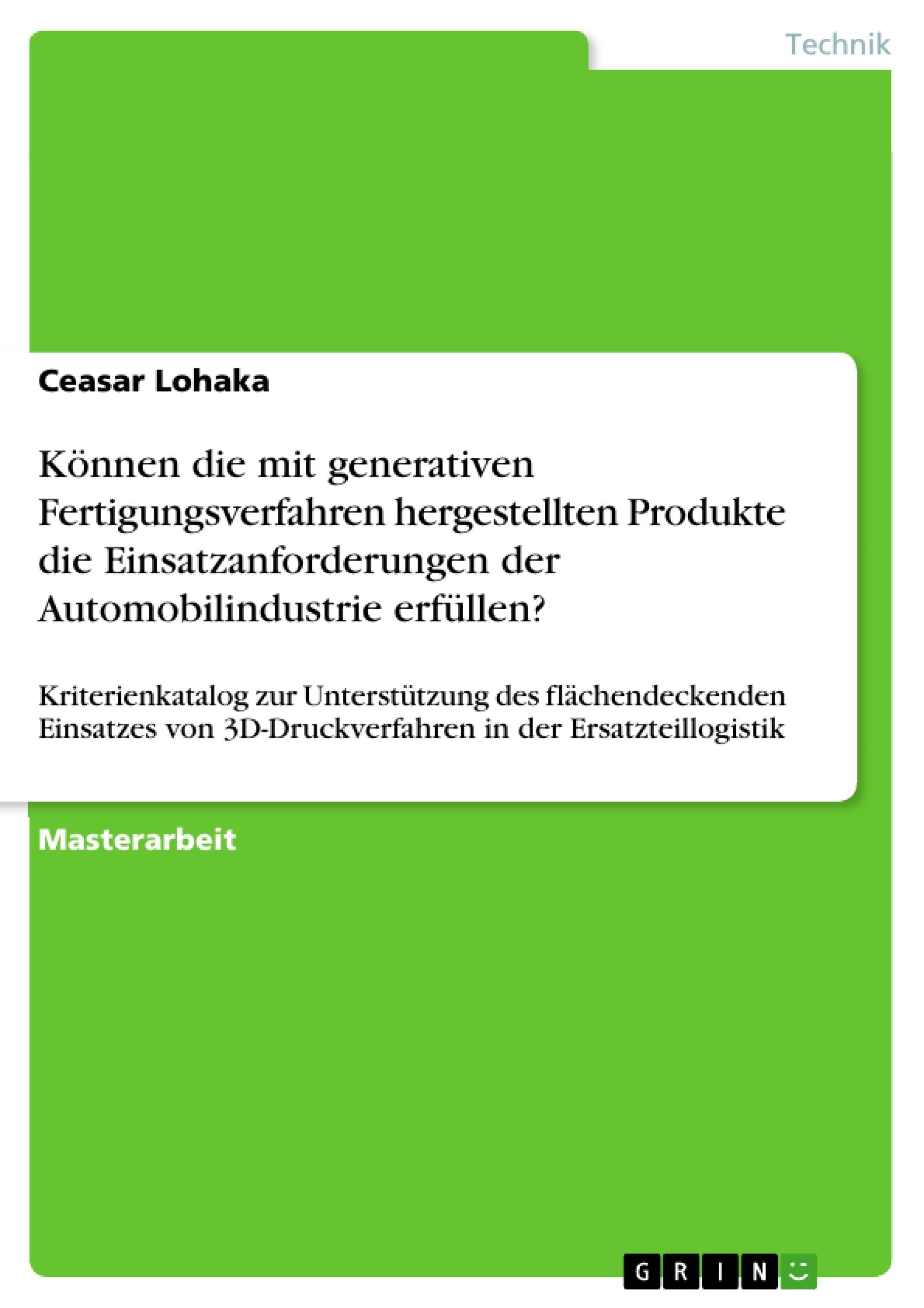 Titel: Können die mit generativen Fertigungsverfahren hergestellten Produkte die Einsatzanforderungen der Automobilindustrie erfüllen?