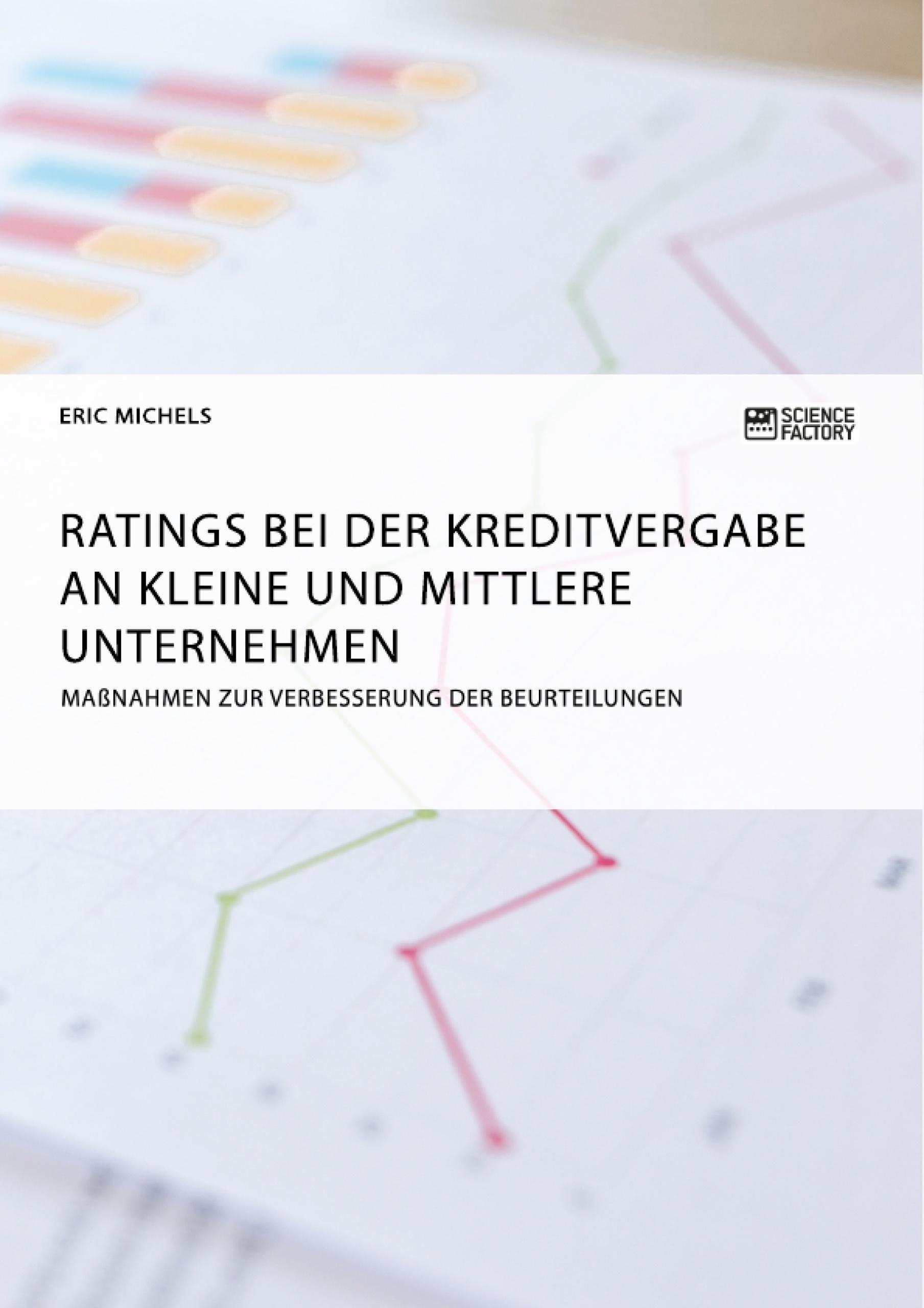Titel: Ratings bei der Kreditvergabe an kleine und mittlere Unternehmen. Maßnahmen zur Verbesserung der Beurteilungen
