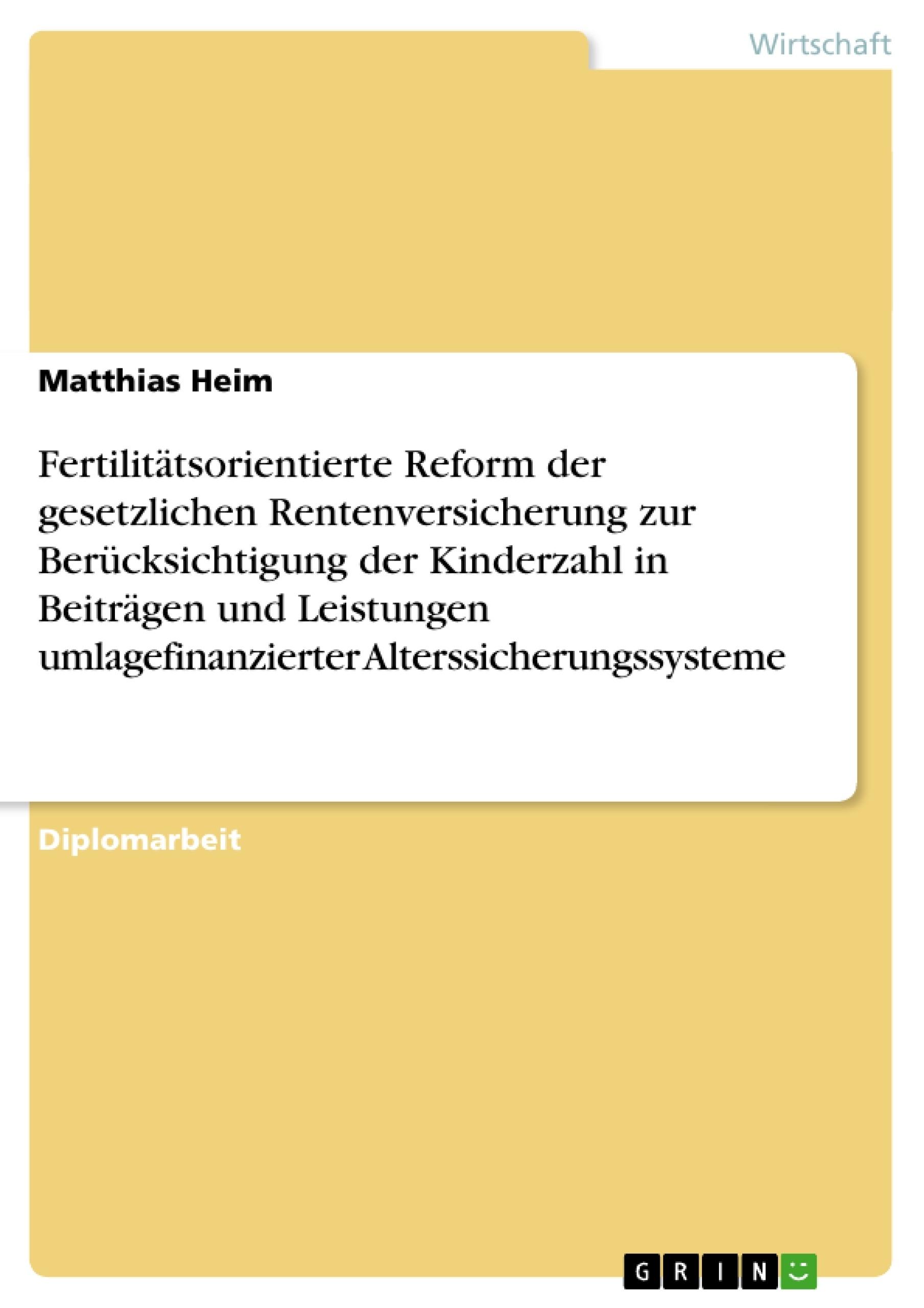 Titel: Fertilitätsorientierte Reform der gesetzlichen Rentenversicherung zur Berücksichtigung der Kinderzahl in Beiträgen und Leistungen umlagefinanzierter Alterssicherungssysteme