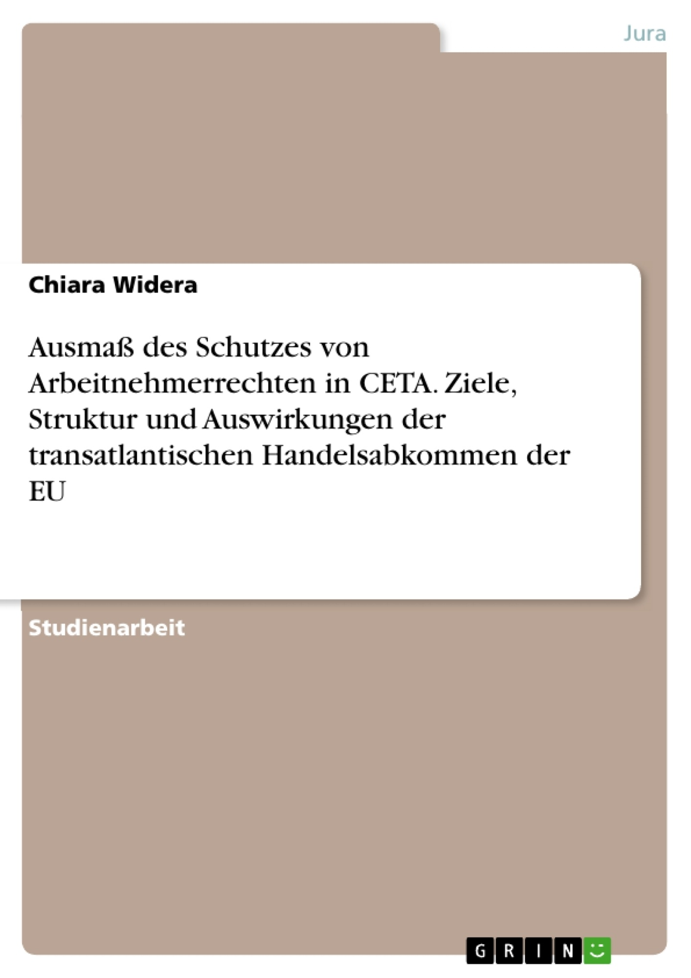 Titel: Ausmaß des Schutzes von Arbeitnehmerrechten in CETA. Ziele, Struktur und Auswirkungen der transatlantischen Handelsabkommen der EU