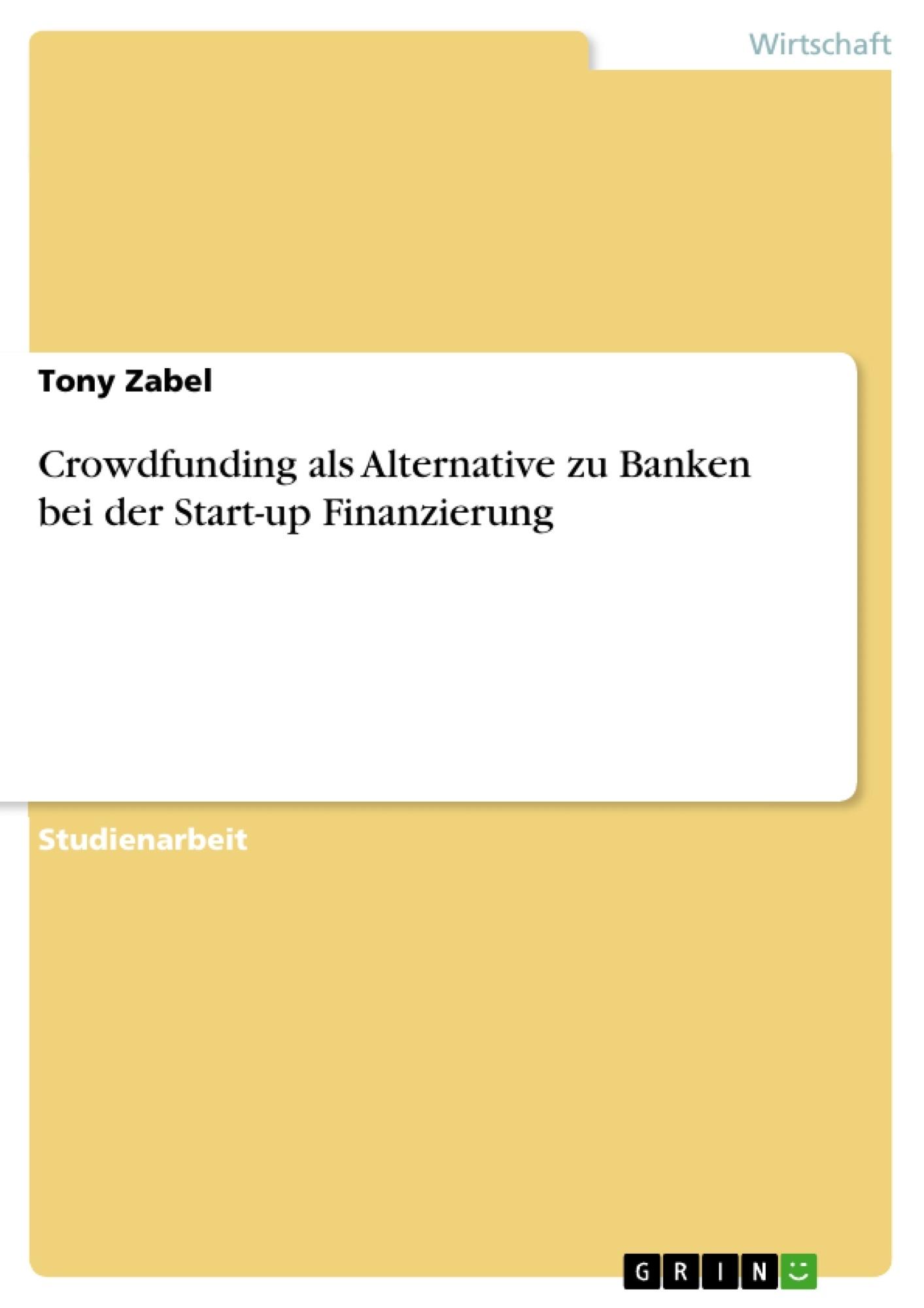 Titel: Crowdfunding als Alternative zu Banken bei der Start-up Finanzierung