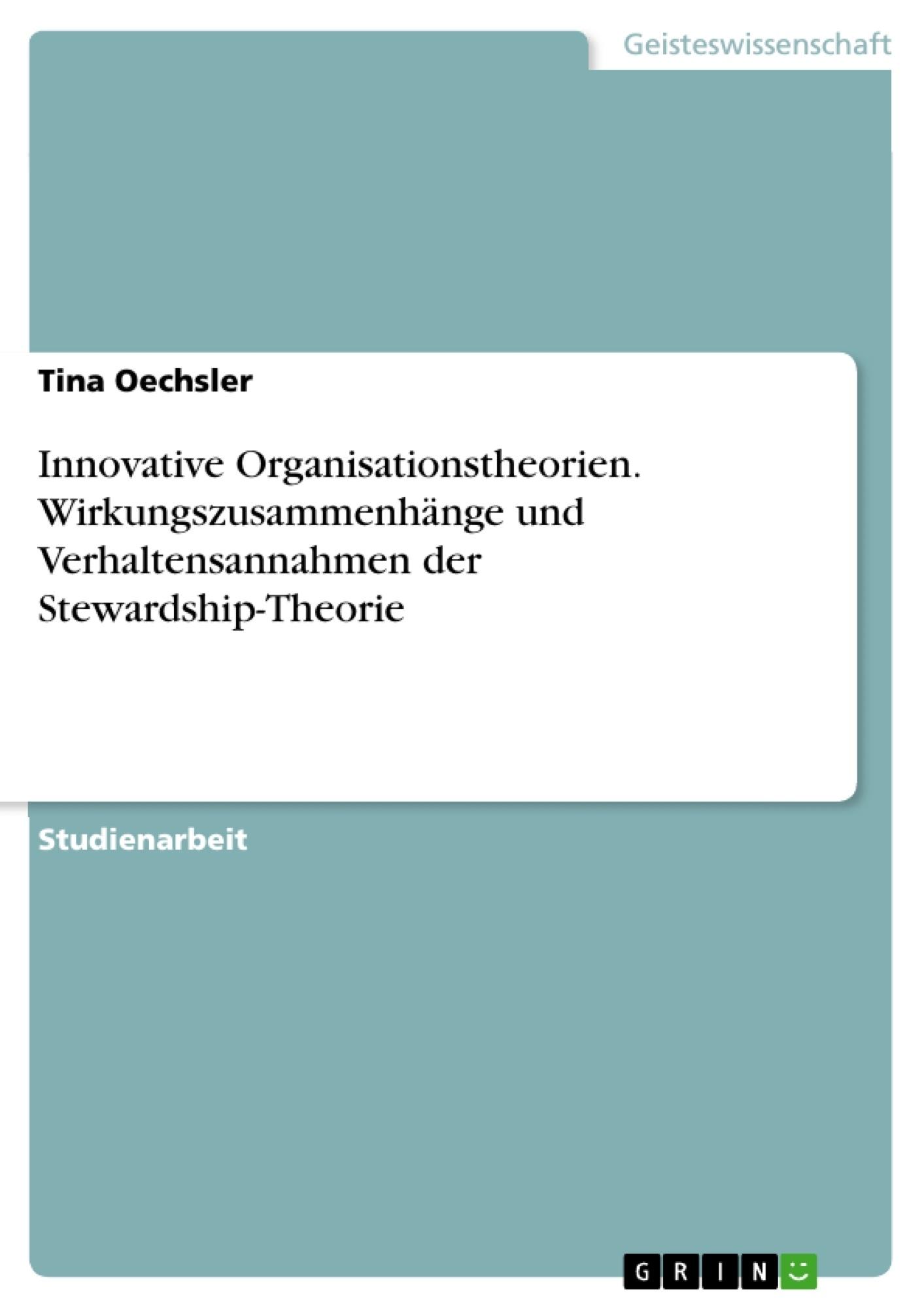 Titel: Innovative Organisationstheorien. Wirkungszusammenhänge und Verhaltensannahmen der Stewardship-Theorie