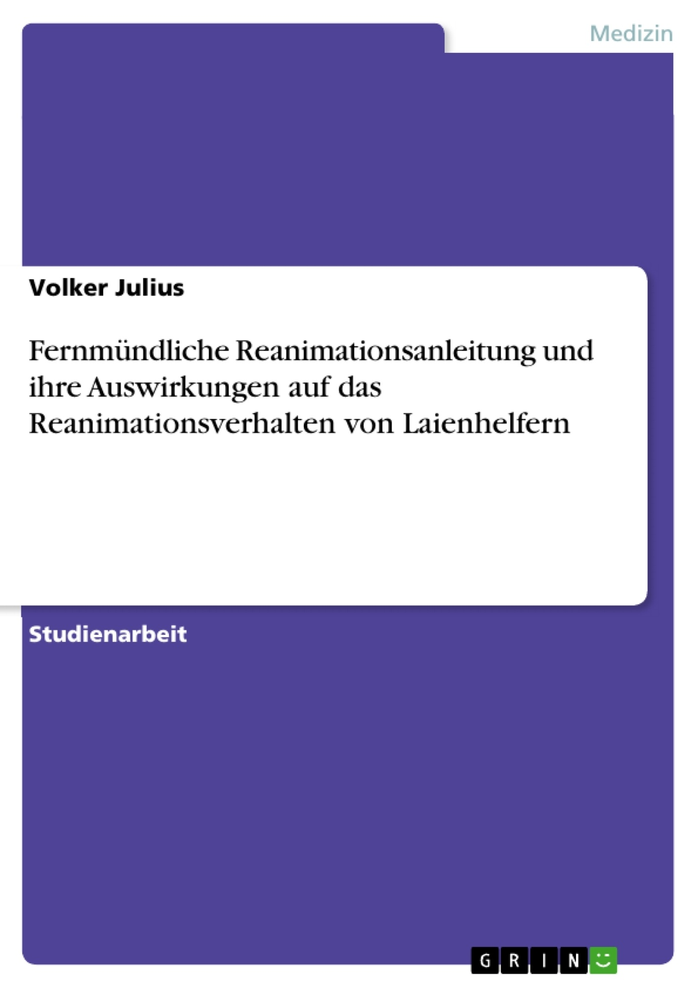 Titel: Fernmündliche Reanimationsanleitung und ihre Auswirkungen auf das Reanimationsverhalten  von Laienhelfern
