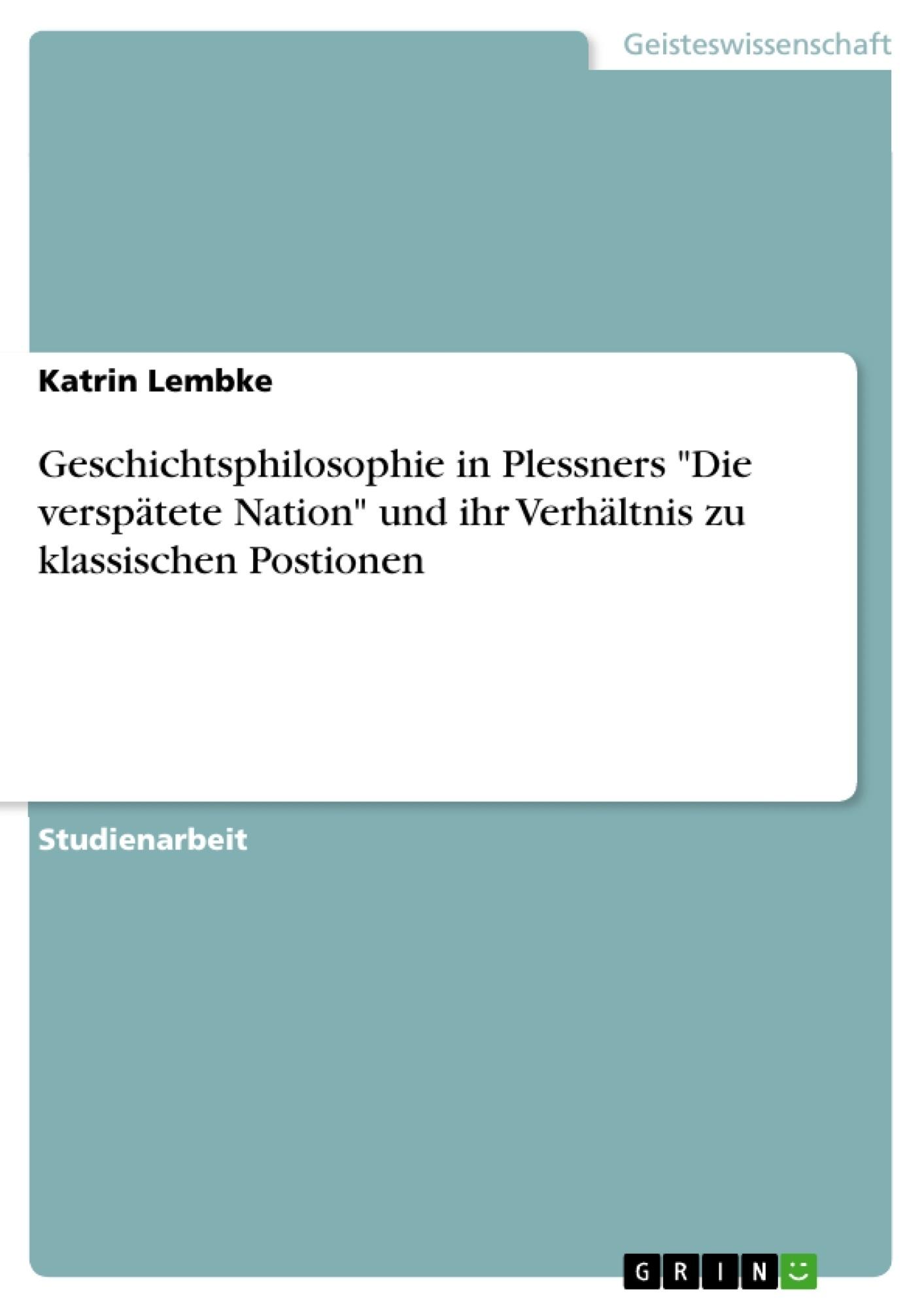 """Titel: Geschichtsphilosophie in Plessners """"Die verspätete Nation"""" und ihr Verhältnis zu klassischen Postionen"""