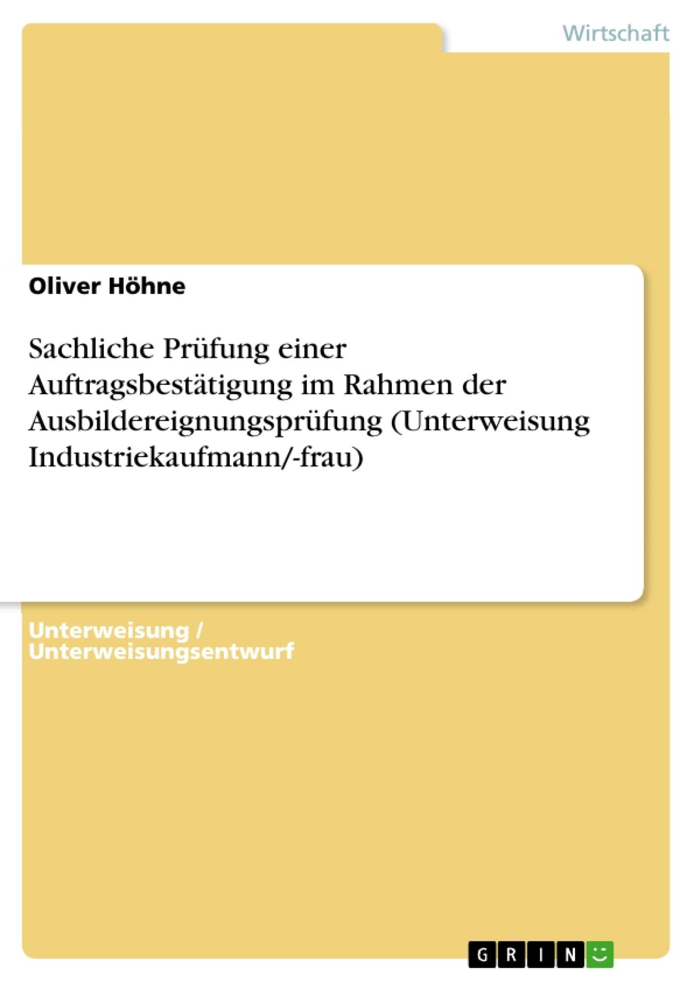 Titel: Sachliche Prüfung einer Auftragsbestätigung im Rahmen der Ausbildereignungsprüfung (Unterweisung Industriekaufmann/-frau)