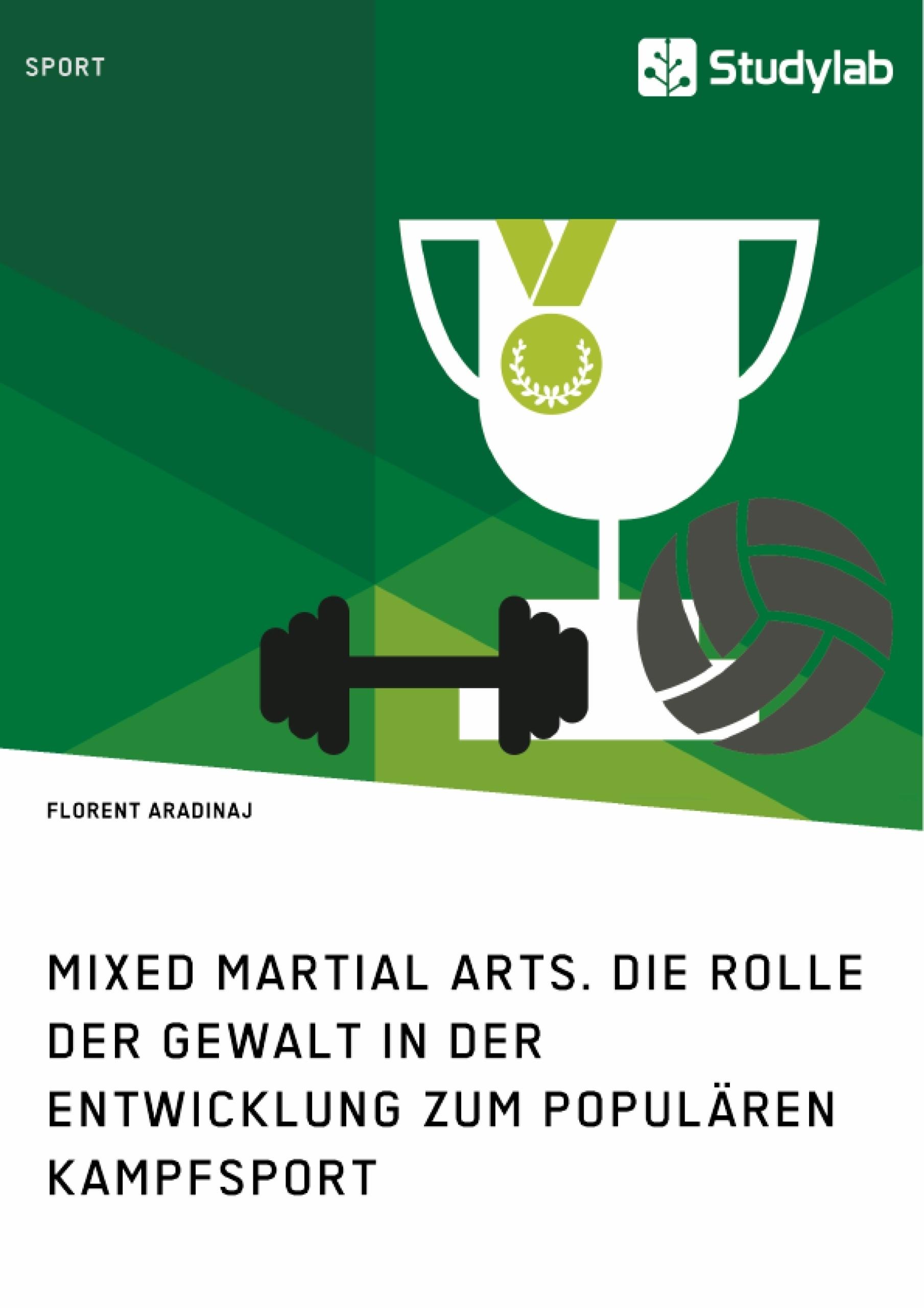 Titel: Mixed Martial Arts. Die Rolle der Gewalt in der Entwicklung zum populären Kampfsport