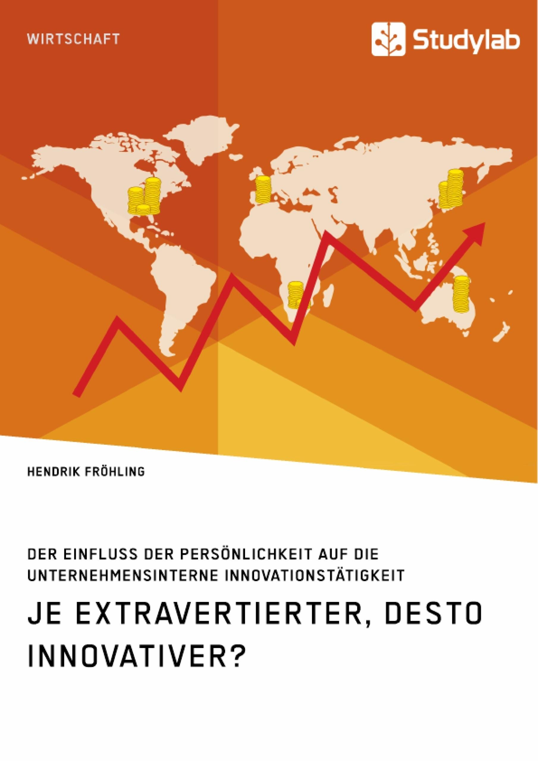 Titel: Je extravertierter, desto innovativer? Der Einfluss der Persönlichkeit auf die unternehmensinterne Innovationstätigkeit