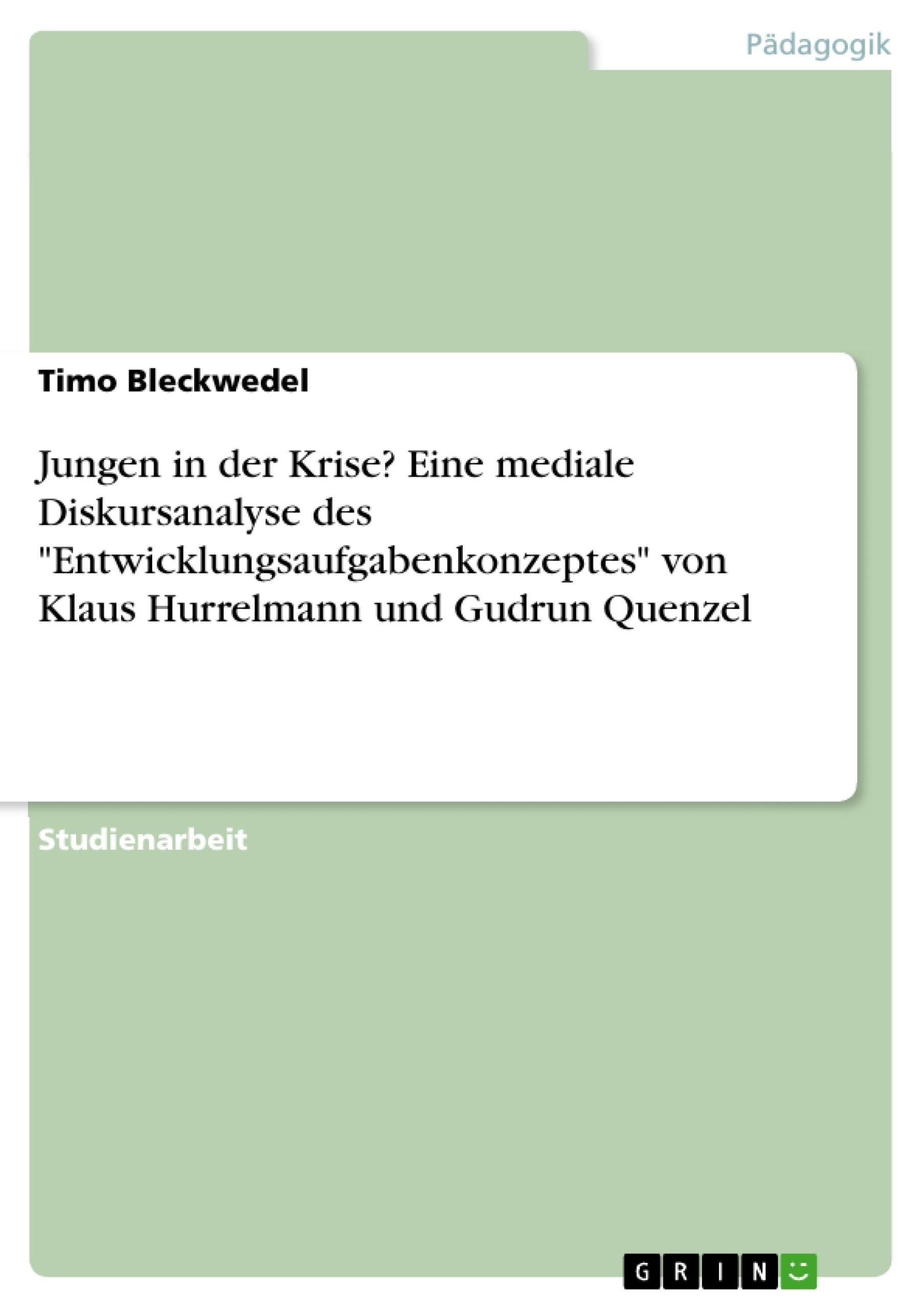 """Titel: Jungen in der Krise? Eine mediale Diskursanalyse des """"Entwicklungsaufgabenkonzeptes"""" von Klaus Hurrelmann und Gudrun Quenzel"""