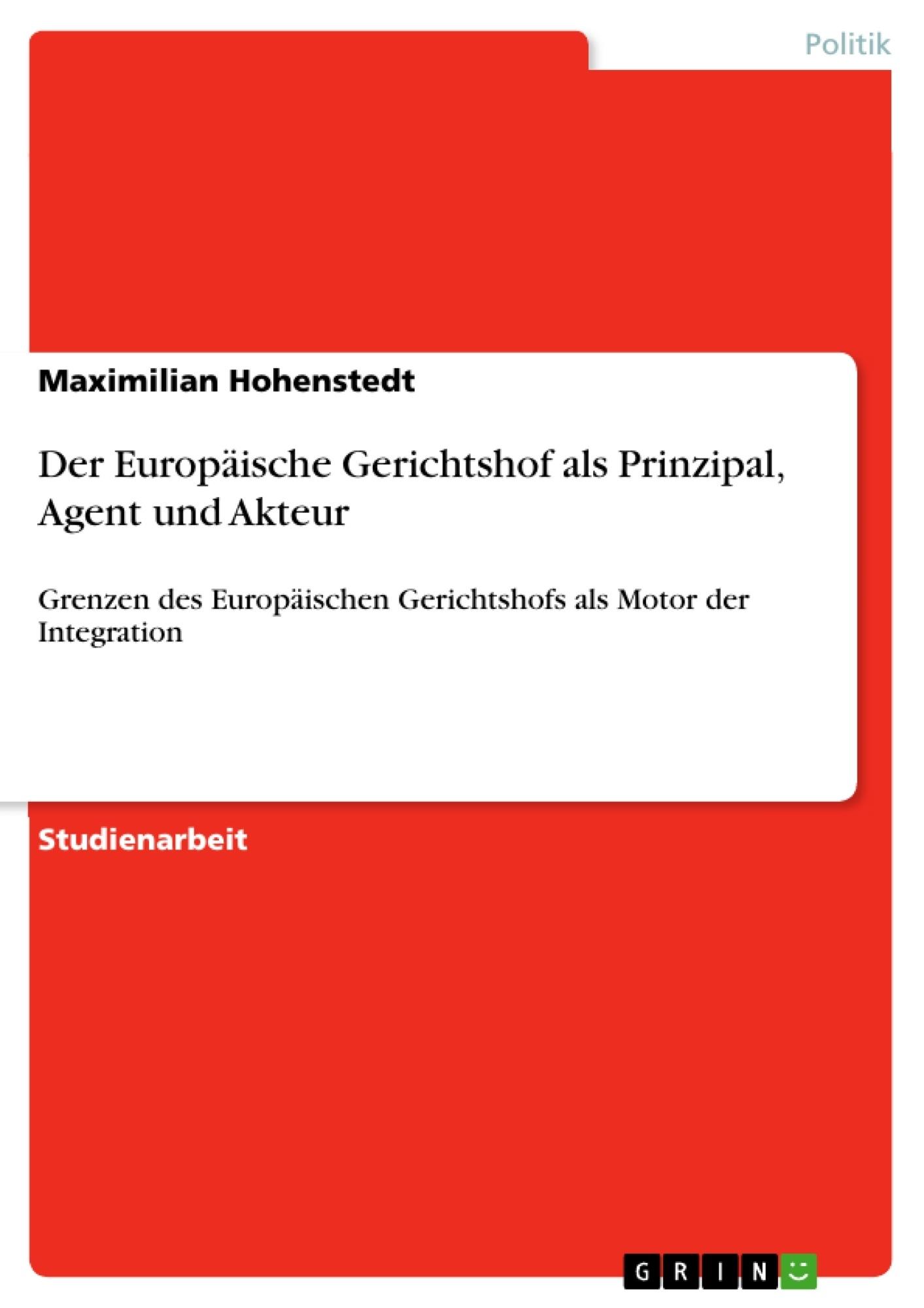 Titel: Der Europäische Gerichtshof als Prinzipal, Agent und Akteur