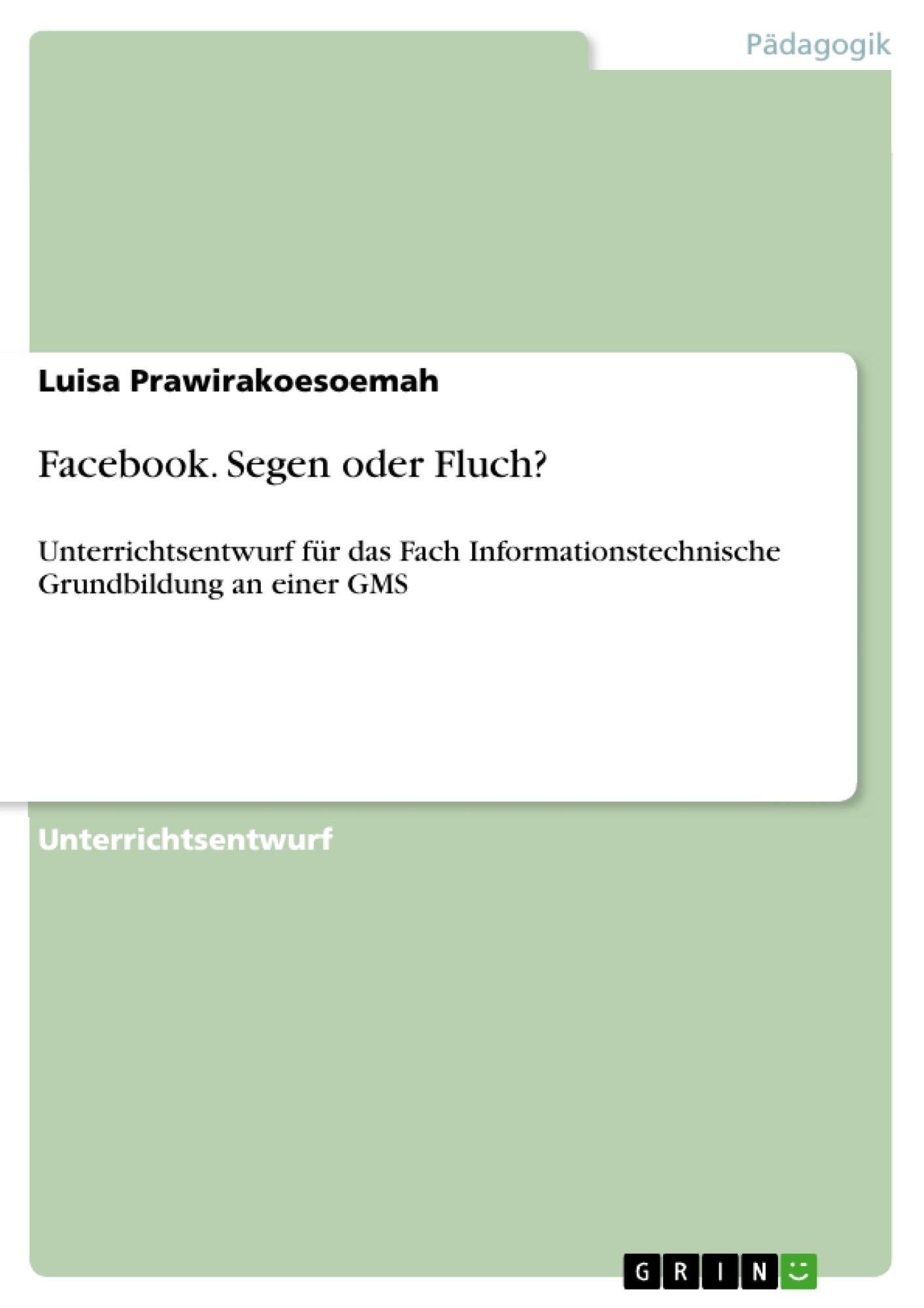 Titel: Facebook. Segen oder Fluch?