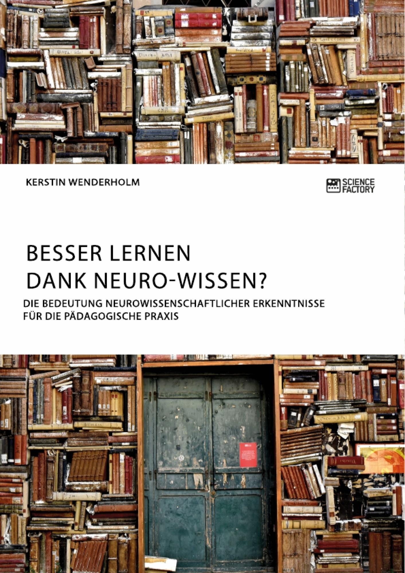 Titel: Besser lernen dank Neuro-Wissen? Die Bedeutung neurowissenschaftlicher Erkenntnisse für die pädagogische Praxis