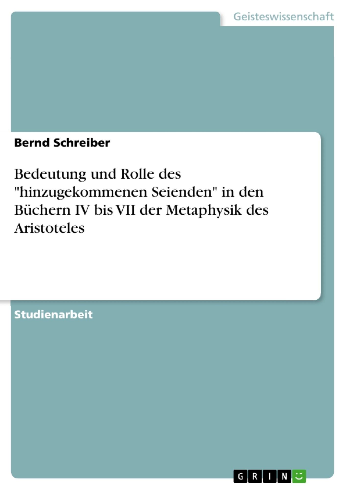 """Titel: Bedeutung und Rolle des """"hinzugekommenen Seienden"""" in den Büchern IV bis VII der Metaphysik des Aristoteles"""