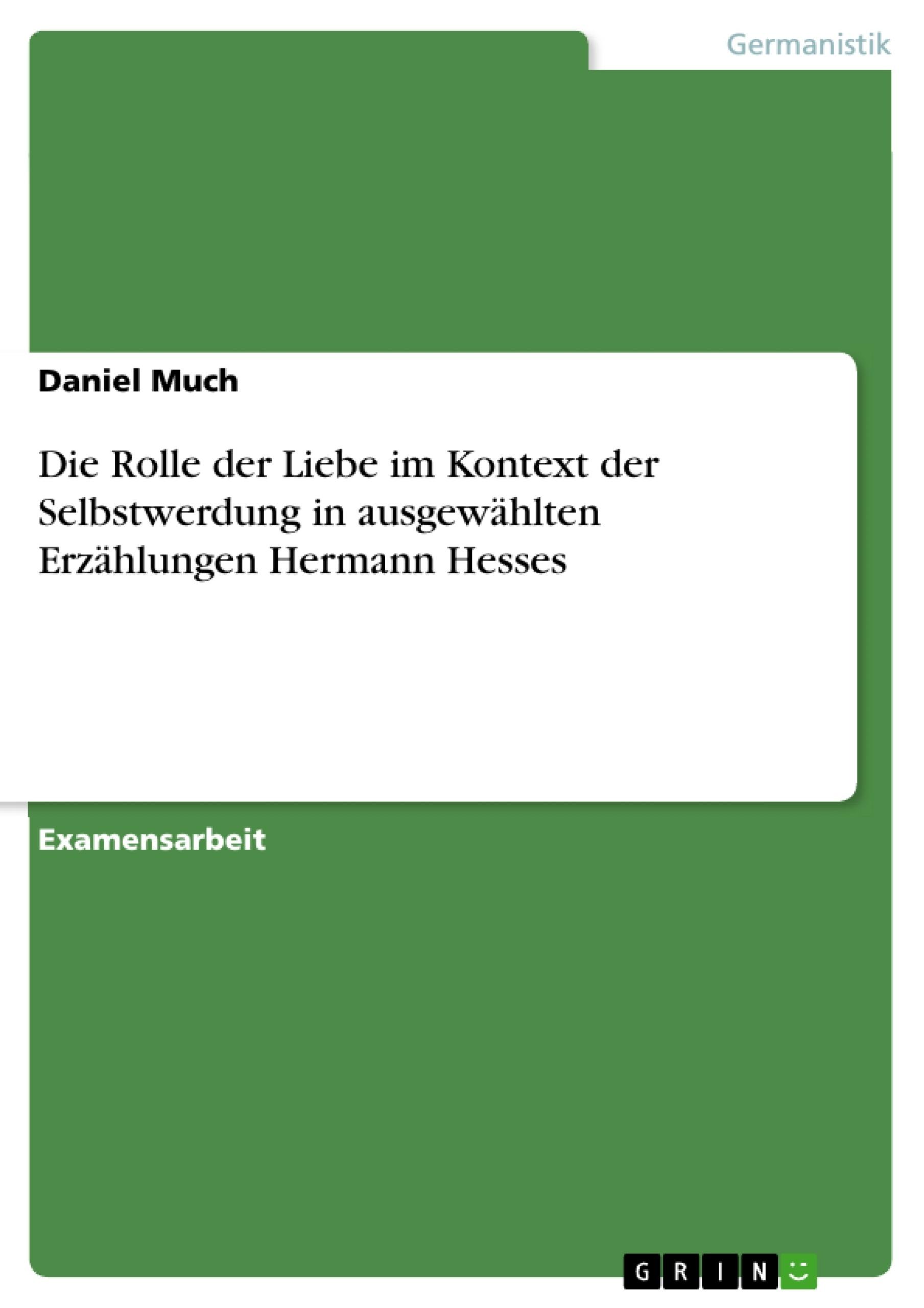 Titel: Die Rolle der Liebe im Kontext der Selbstwerdung in ausgewählten Erzählungen Hermann Hesses