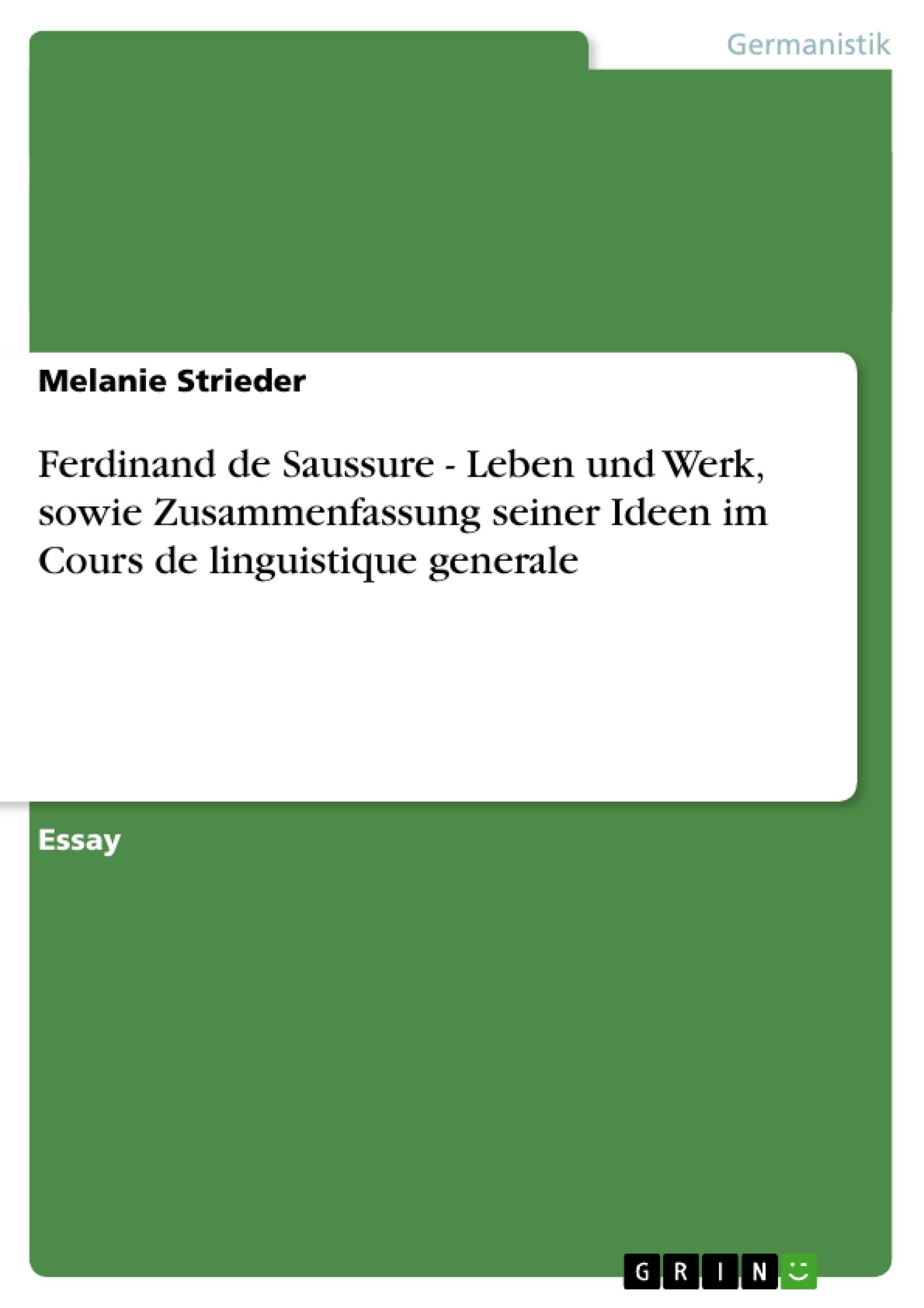 Titel: Ferdinand de Saussure - Leben und Werk, sowie Zusammenfassung seiner Ideen im Cours de linguistique generale