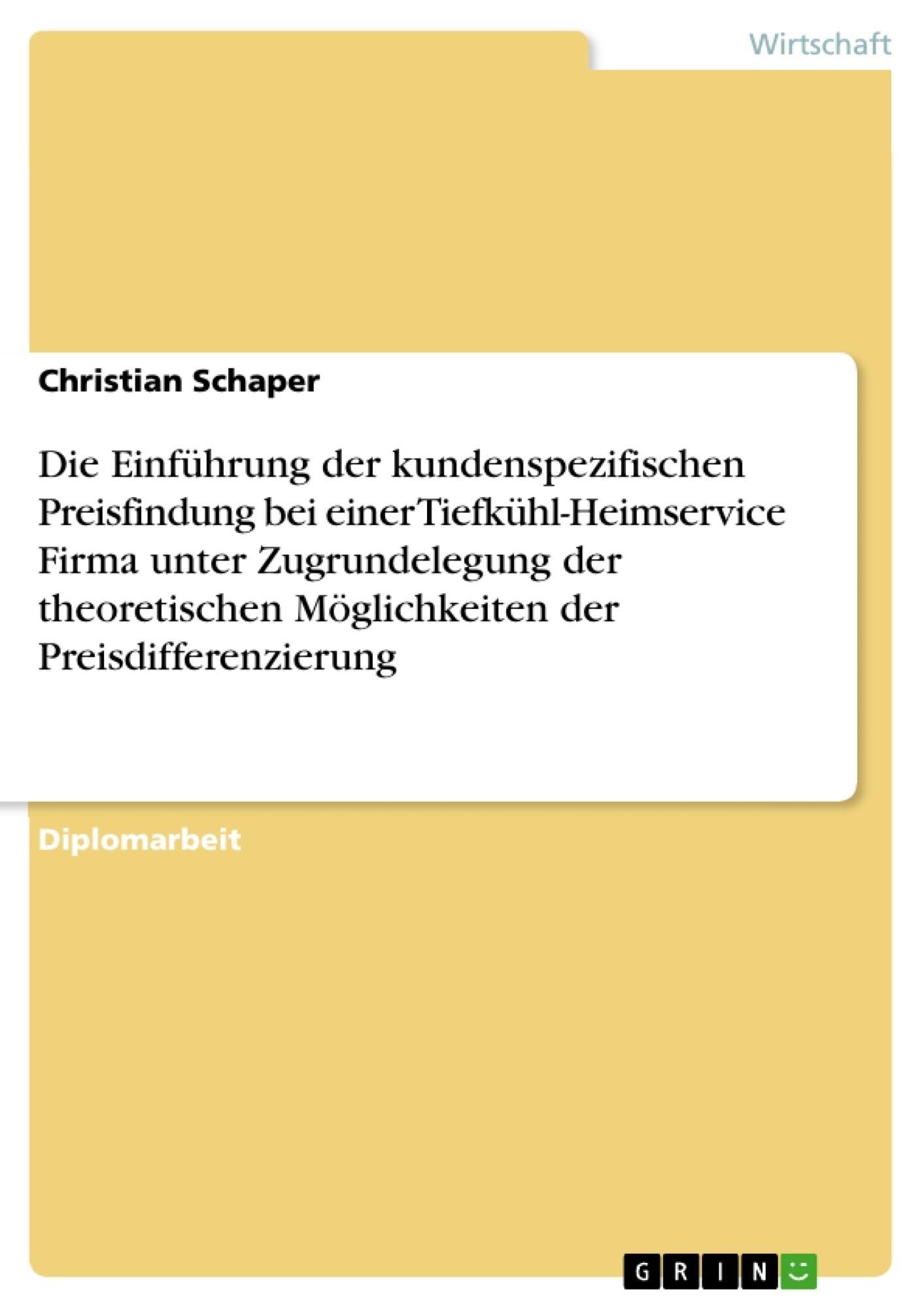 Titel: Die Einführung der kundenspezifischen Preisfindung bei einer Tiefkühl-Heimservice Firma unter Zugrundelegung der theoretischen Möglichkeiten der Preisdifferenzierung