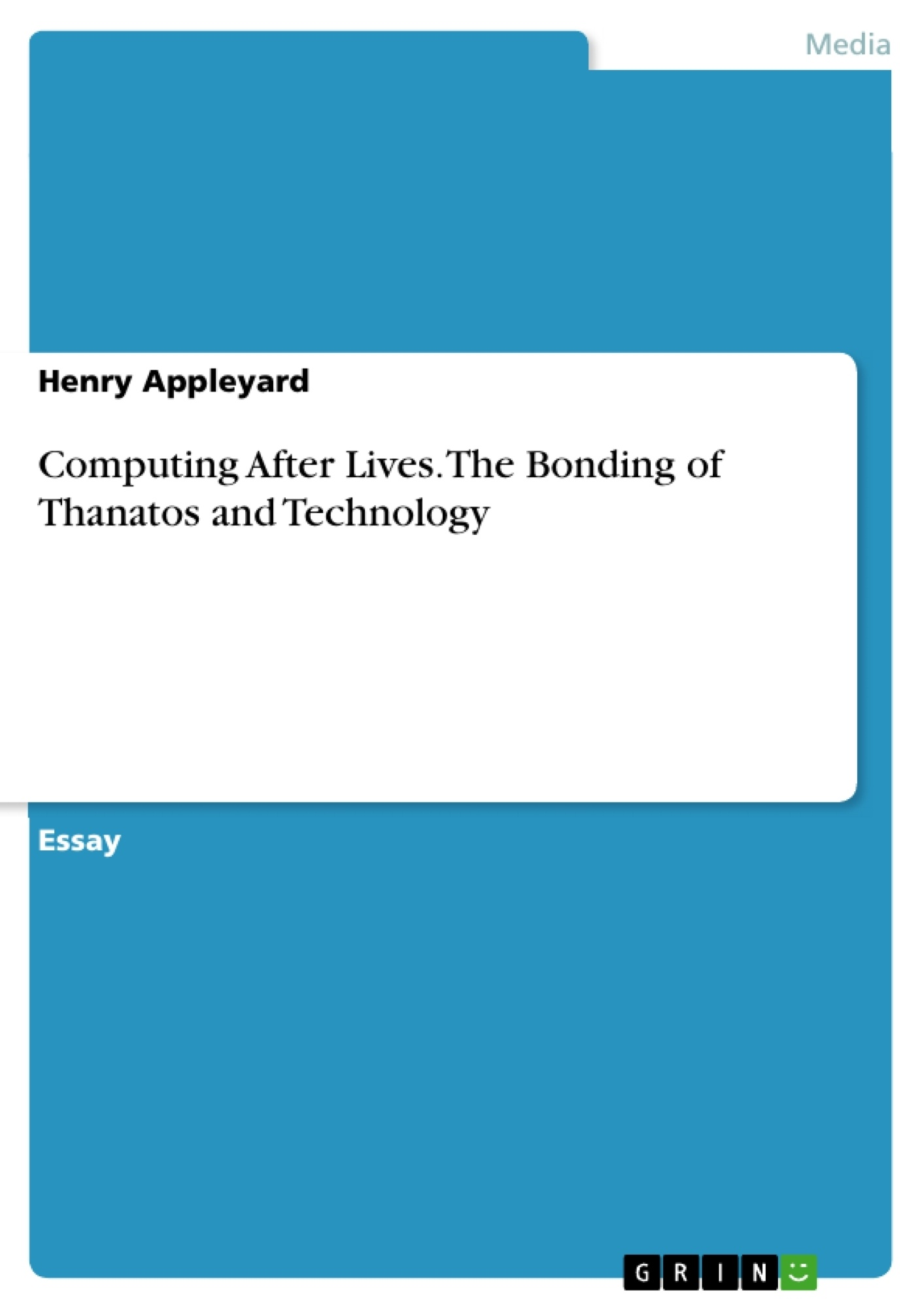 Title: Computing After Lives. The Bonding of Thanatos and Technology