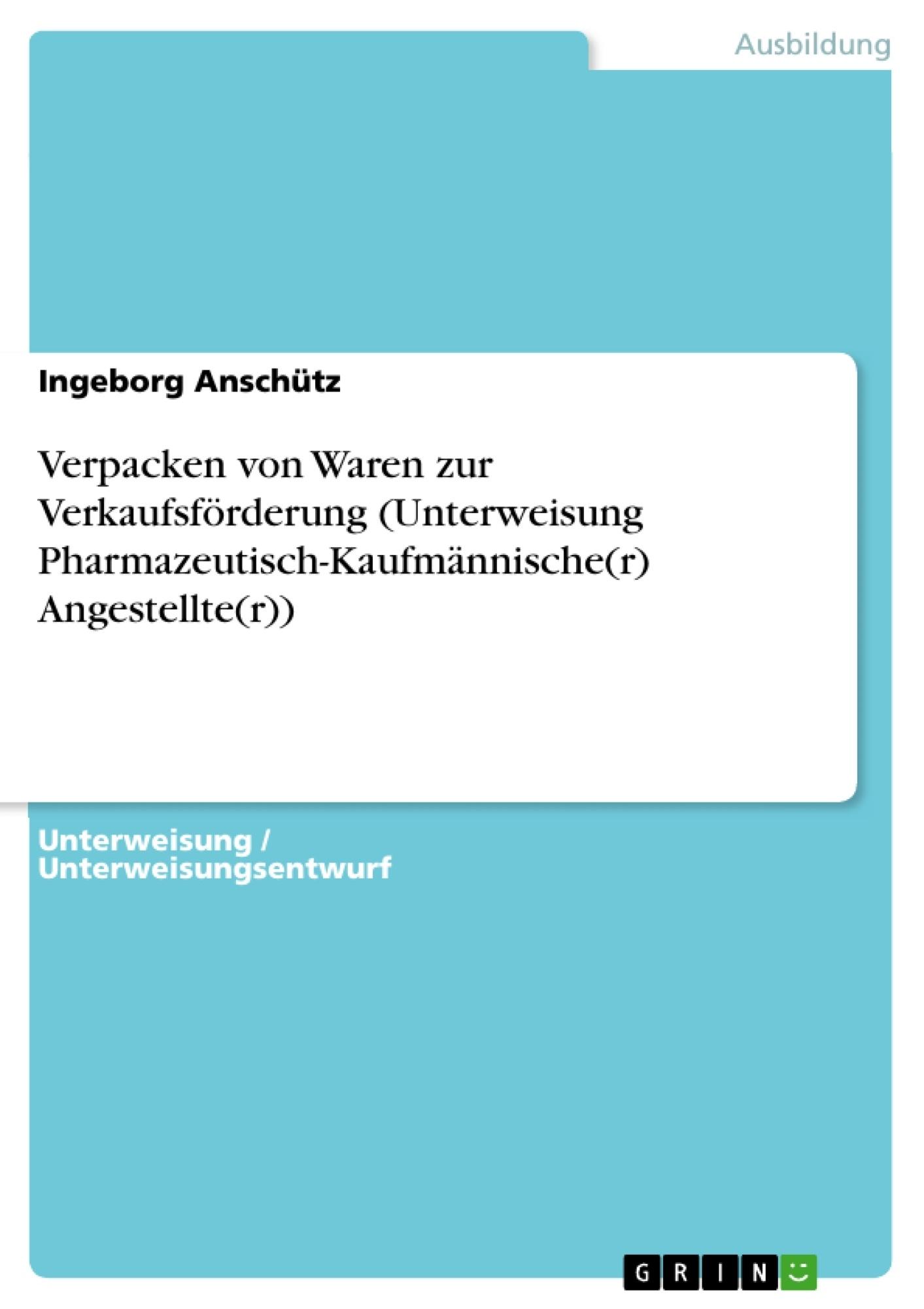 Titel: Verpacken von Waren zur Verkaufsförderung (Unterweisung Pharmazeutisch-Kaufmännische(r) Angestellte(r))