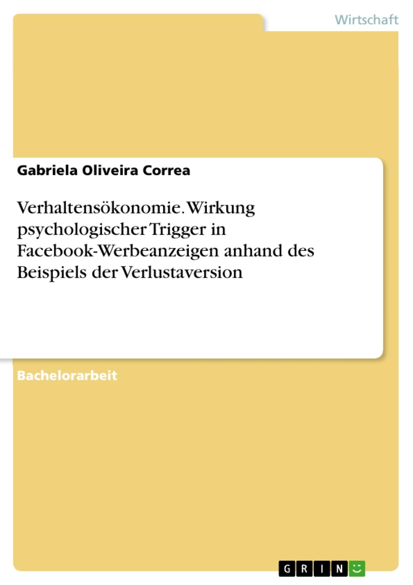 Titel: Verhaltensökonomie. Wirkung psychologischer Trigger in Facebook-Werbeanzeigen anhand des Beispiels der Verlustaversion