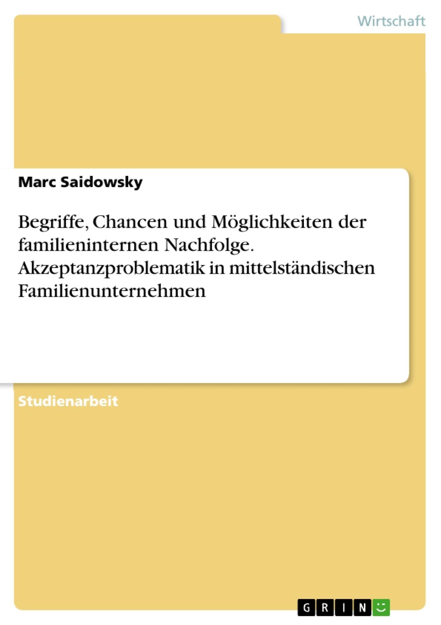 Titel: Begriffe, Chancen und Möglichkeiten der familieninternen Nachfolge. Akzeptanzproblematik in mittelständischen Familienunternehmen
