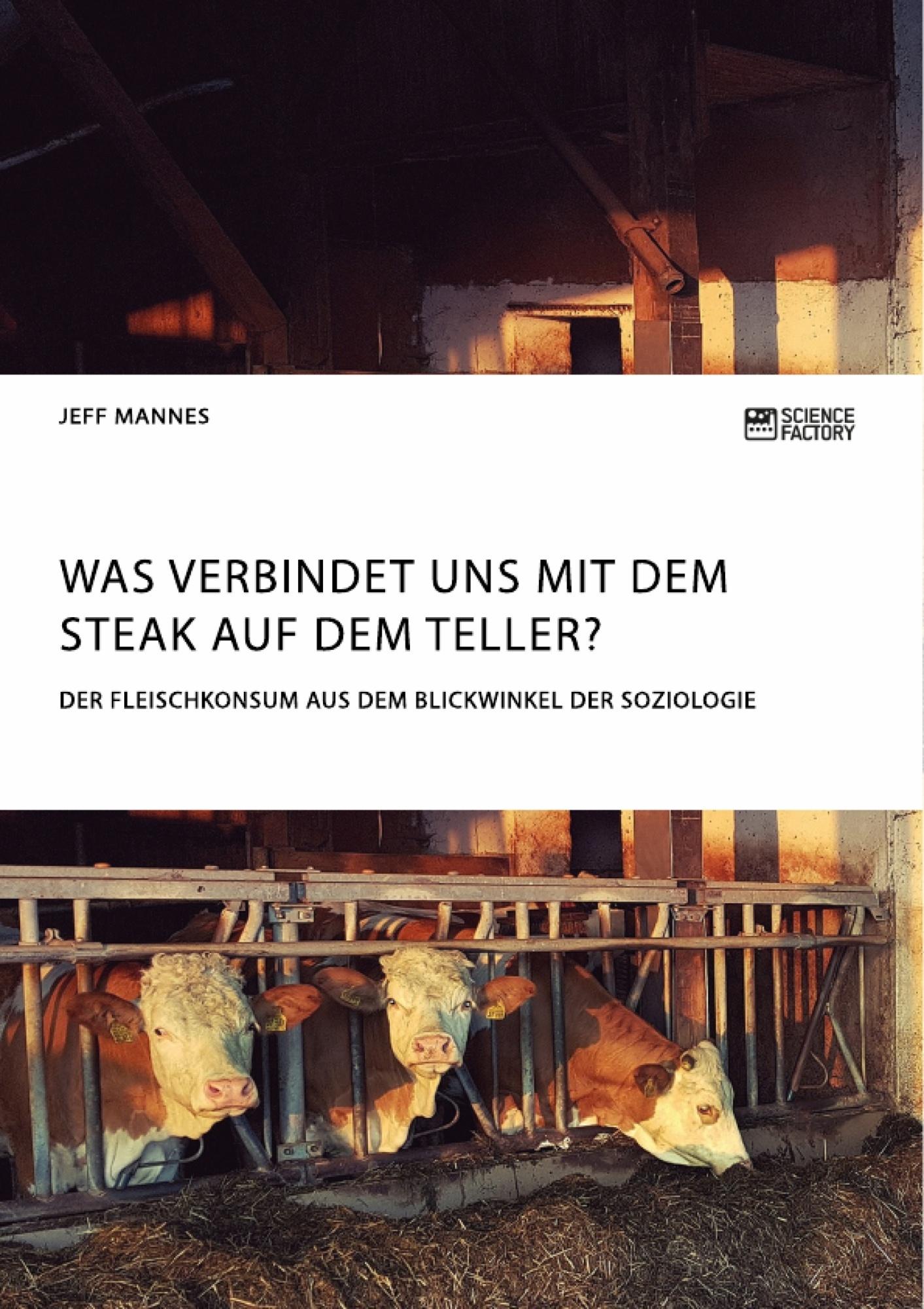 Titel: Was verbindet uns mit dem Steak auf dem Teller? Der Fleischkonsum aus dem Blickwinkel der Soziologie