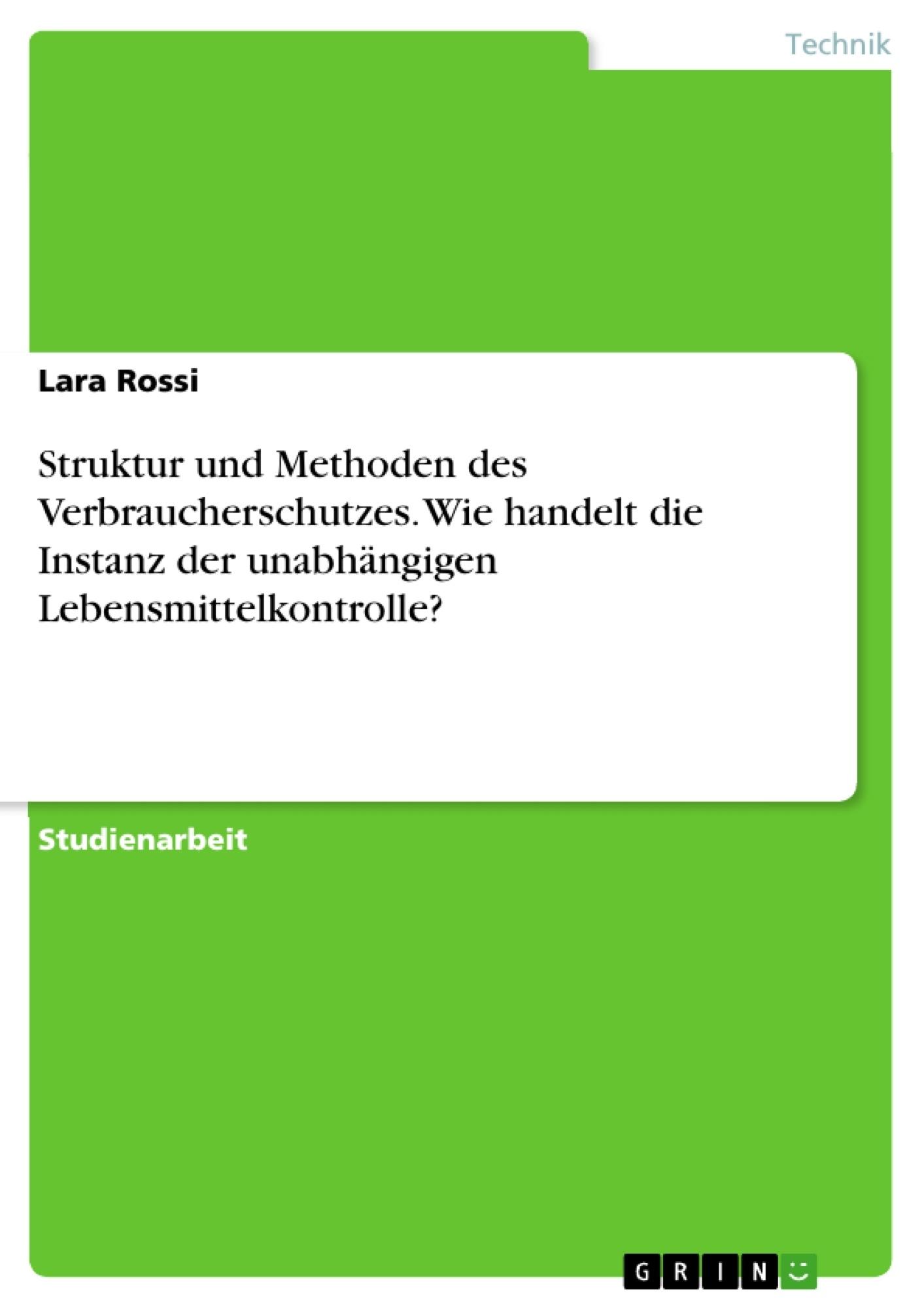 Titel: Struktur und Methoden des Verbraucherschutzes. Wie handelt die Instanz der unabhängigen Lebensmittelkontrolle?