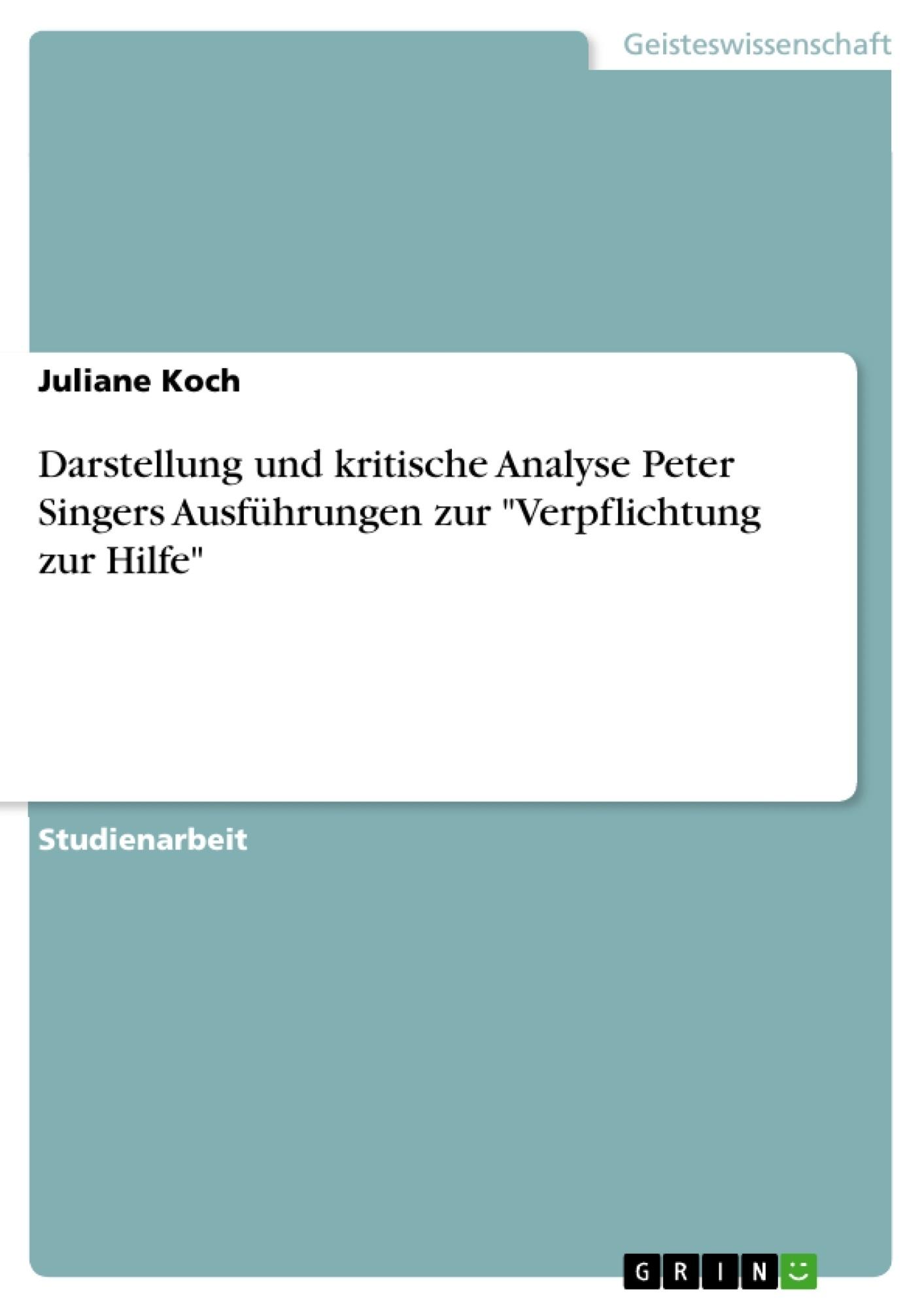 """Titel: Darstellung und kritische Analyse Peter Singers Ausführungen zur """"Verpflichtung zur Hilfe"""""""