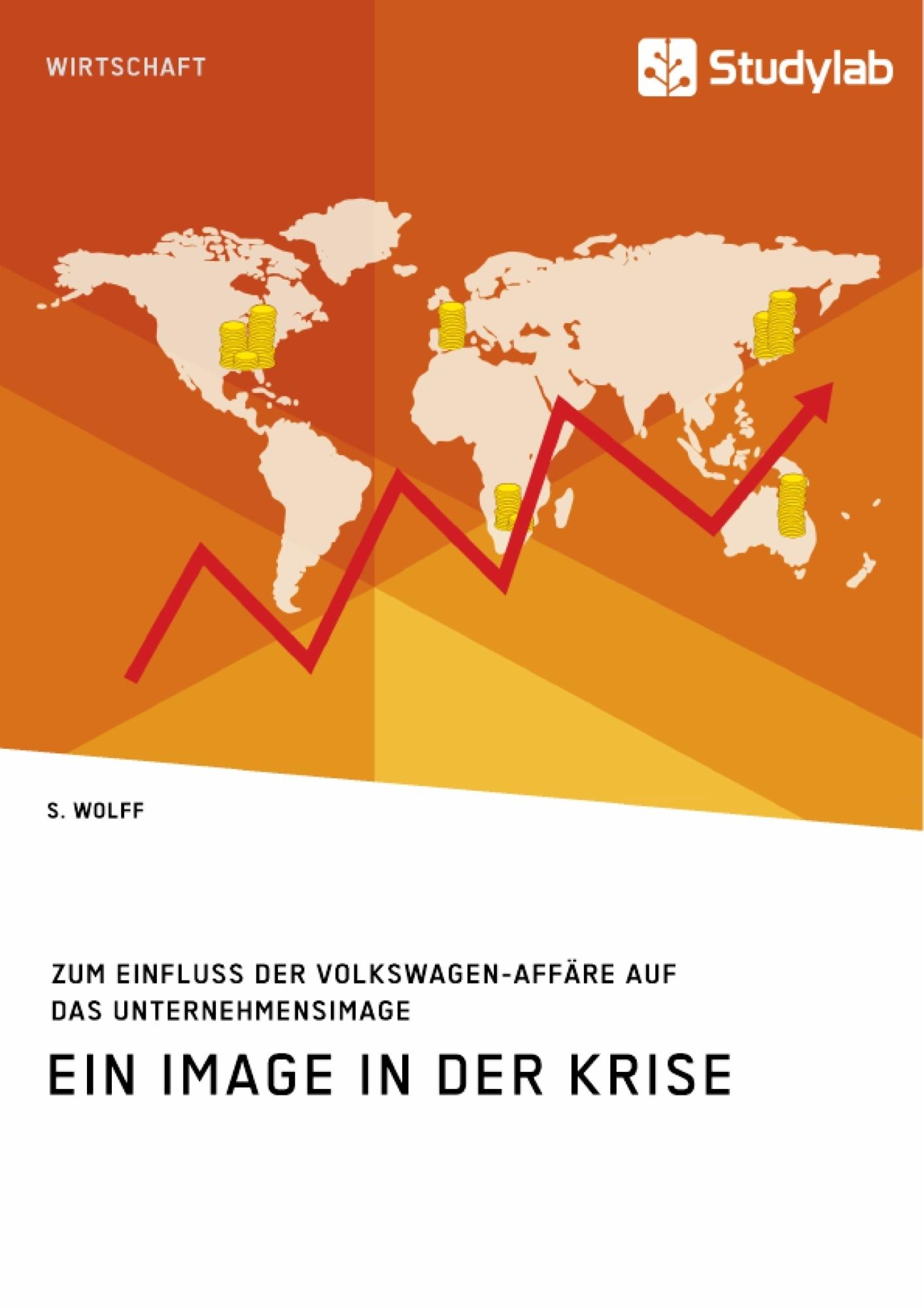 Titel: Ein Image in der Krise. Zum Einfluss der Volkswagen-Affäre auf das Unternehmensimage