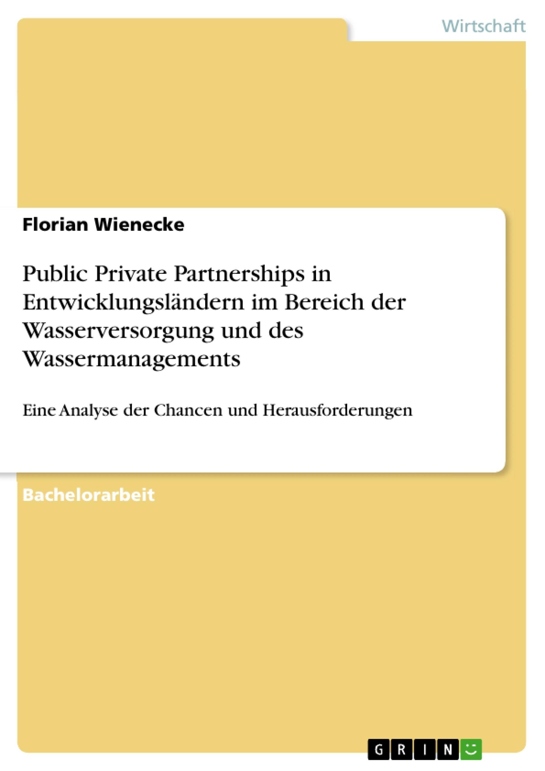 Titel: Public Private Partnerships in Entwicklungsländern im Bereich der Wasserversorgung und des Wassermanagements