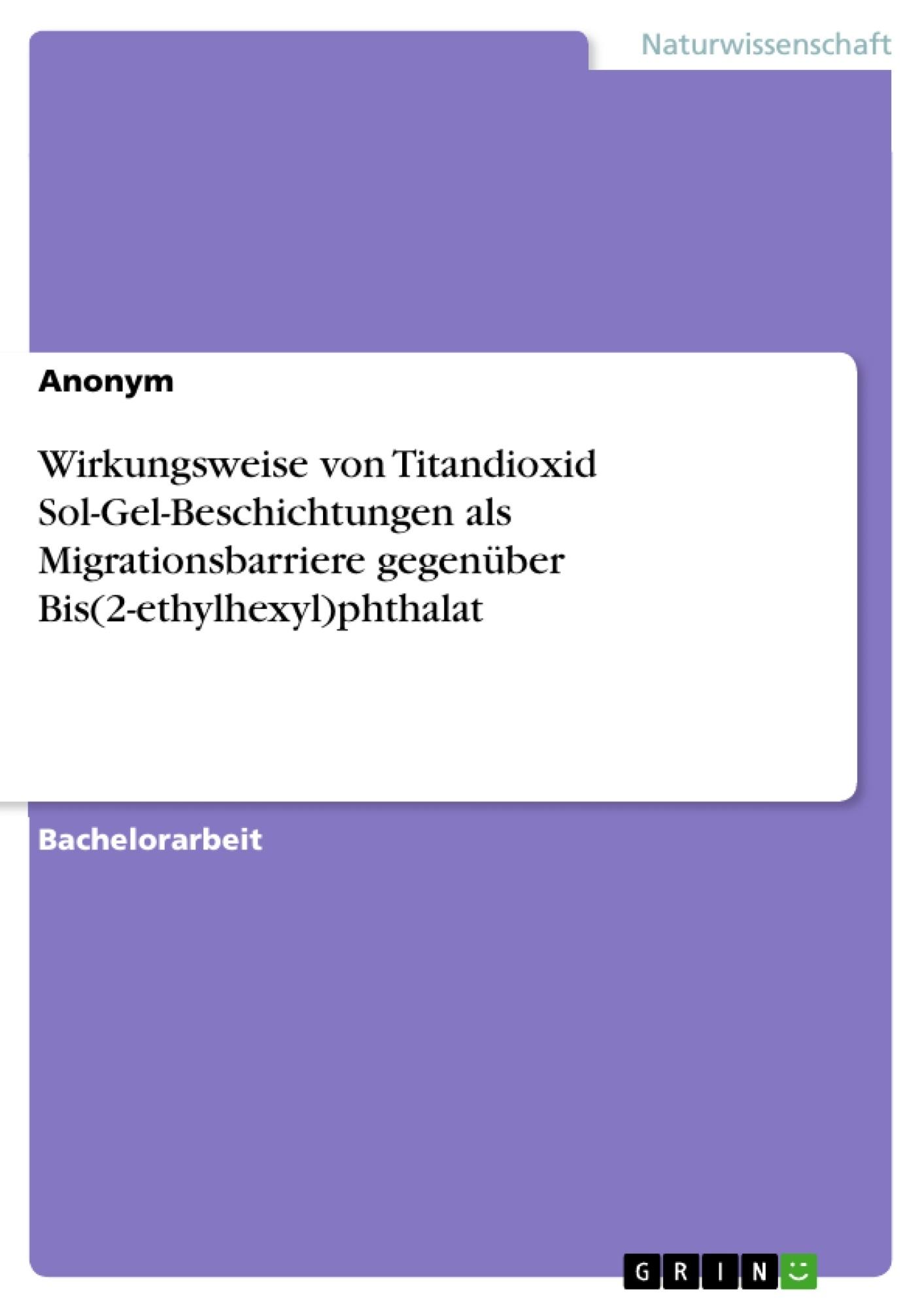 Titel: Wirkungsweise von Titandioxid Sol-Gel-Beschichtungen als Migrationsbarriere gegenüber Bis(2-ethylhexyl)phthalat
