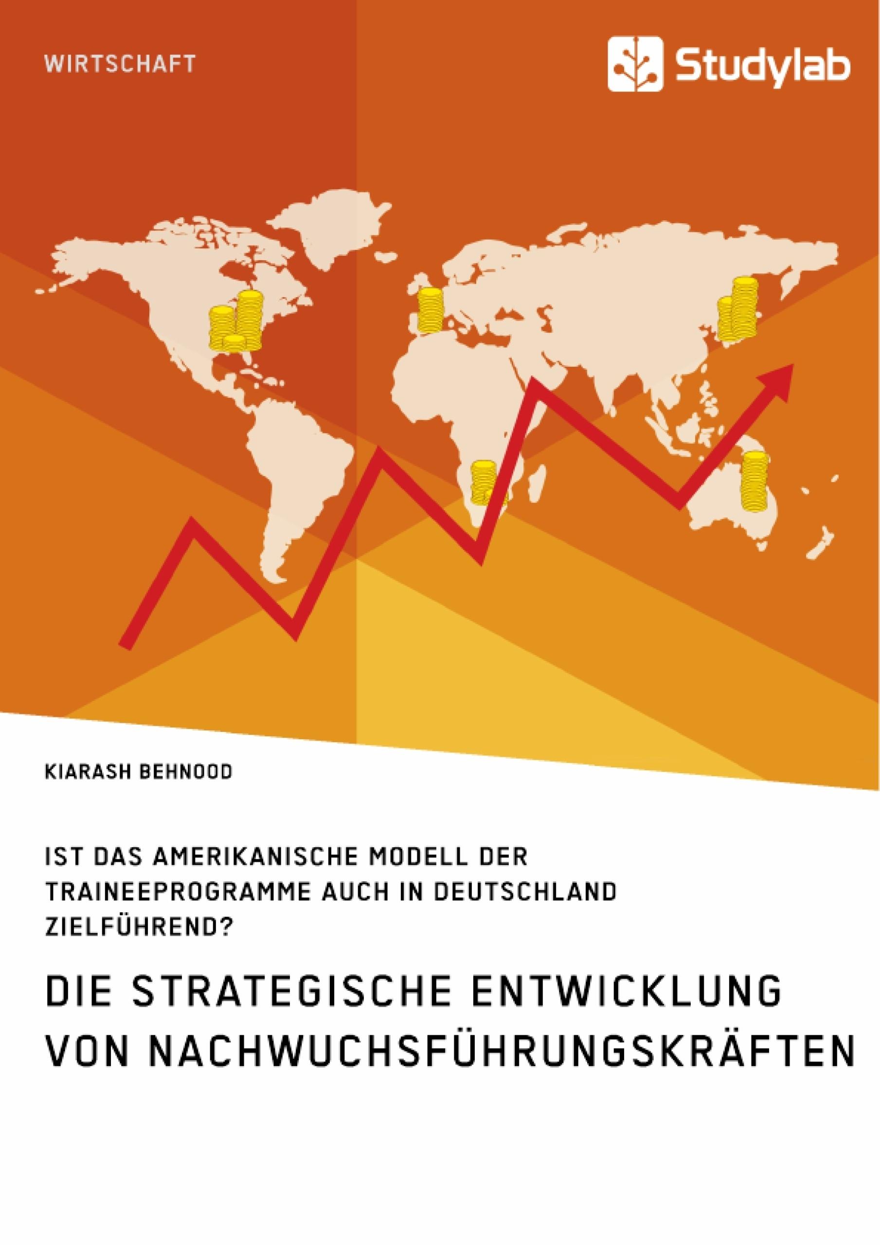 Titel: Die strategische Entwicklung von Nachwuchsführungskräften. Ist das amerikanische Modell der Traineeprogramme auch in Deutschland zielführend?
