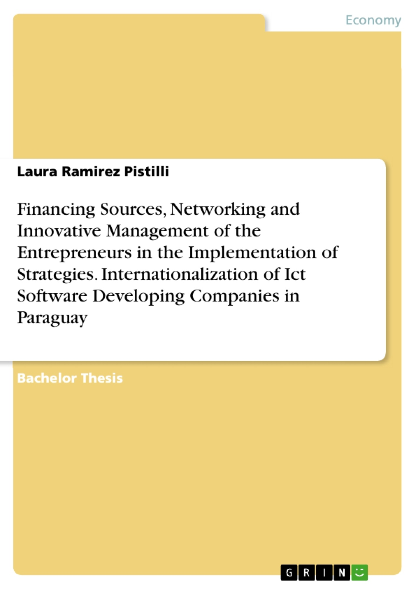 Title: Financing Sources, Networking and Innovative Management of the Entrepreneurs in the Implementation of Strategies. Internationalization of Ict Software Developing Companies in Paraguay