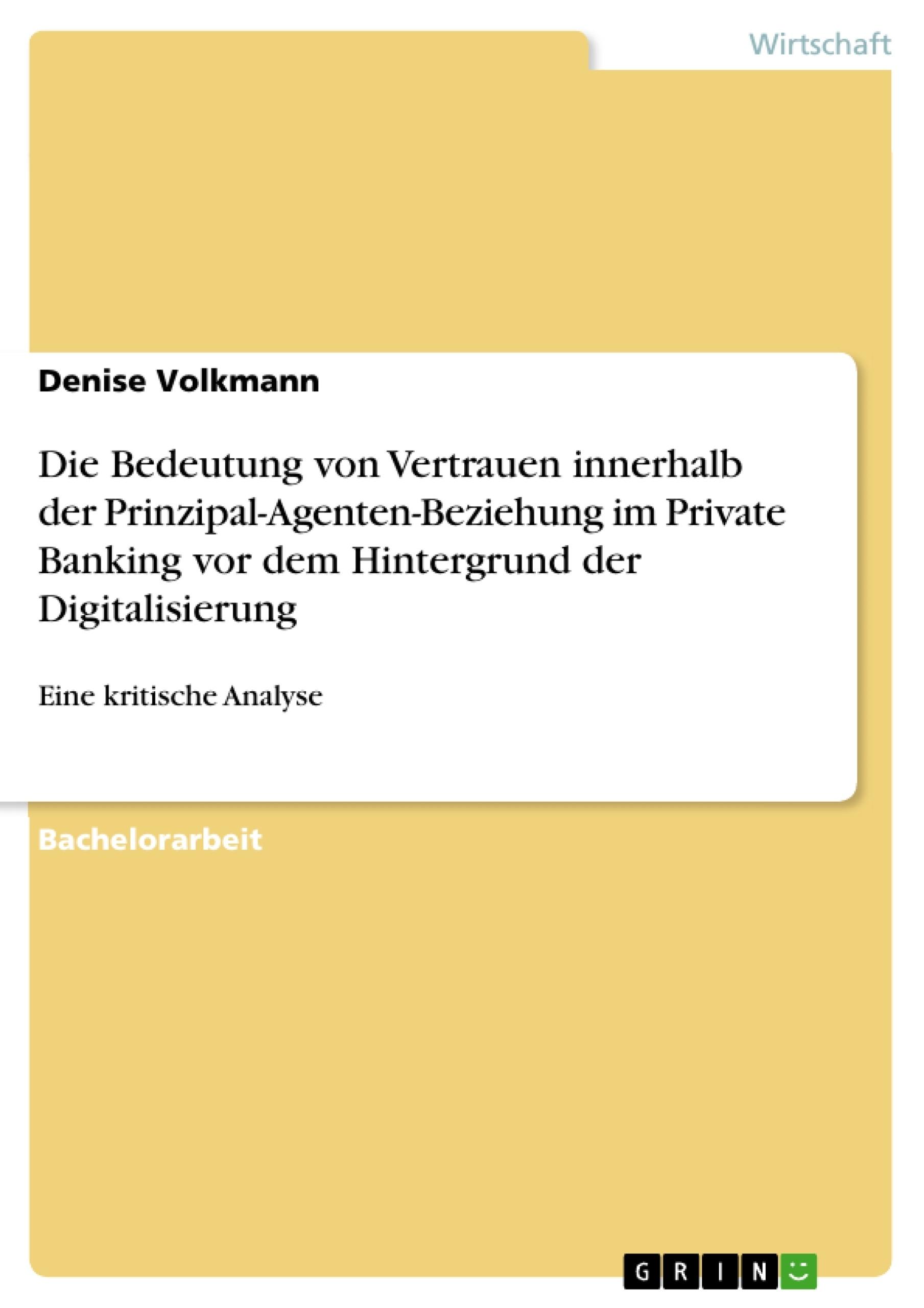 Titel: Die Bedeutung von Vertrauen innerhalb der Prinzipal-Agenten-Beziehung im Private Banking vor dem Hintergrund der Digitalisierung
