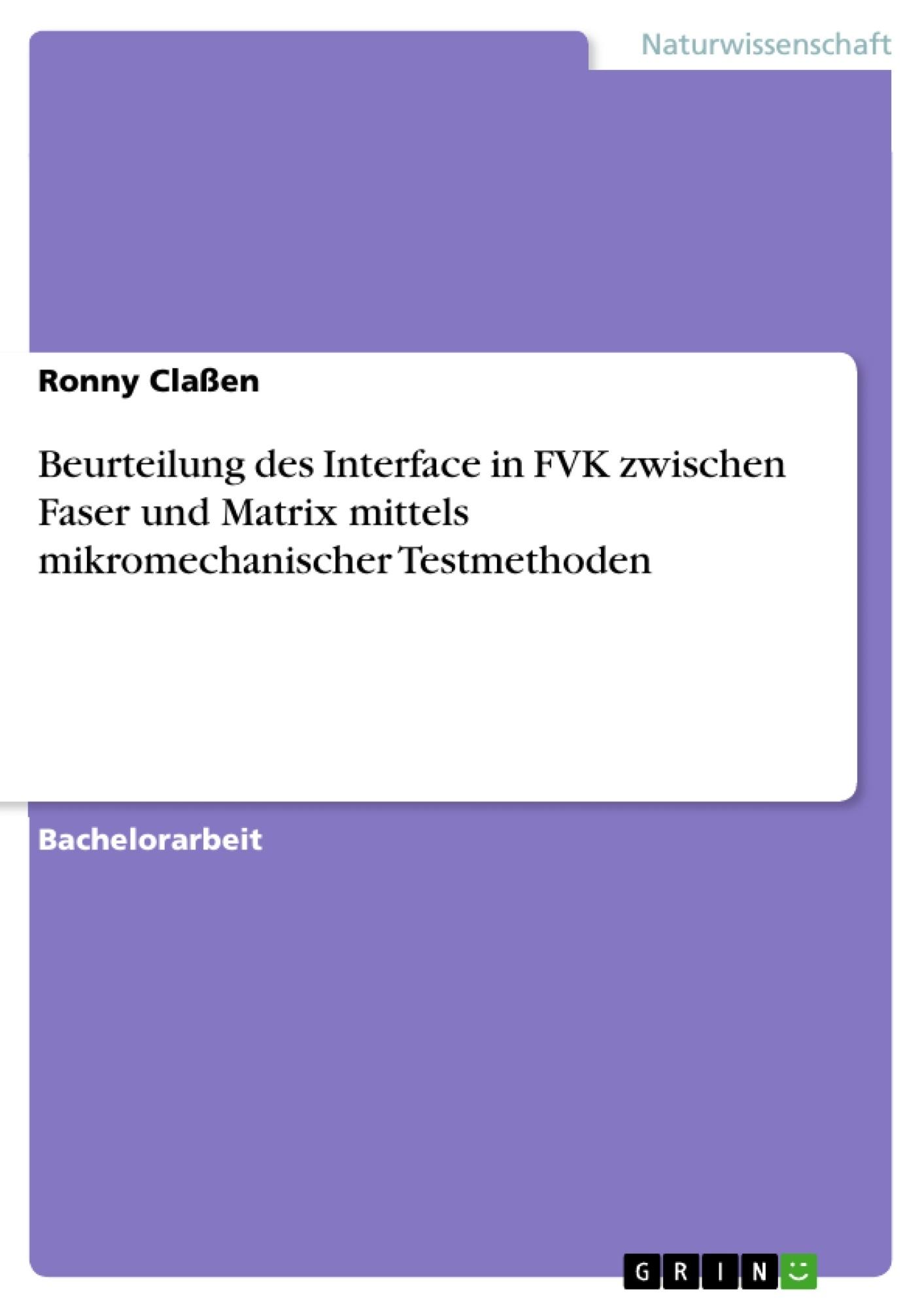 Titel: Beurteilung des Interface in FVK zwischen Faser und Matrix mittels mikromechanischer Testmethoden