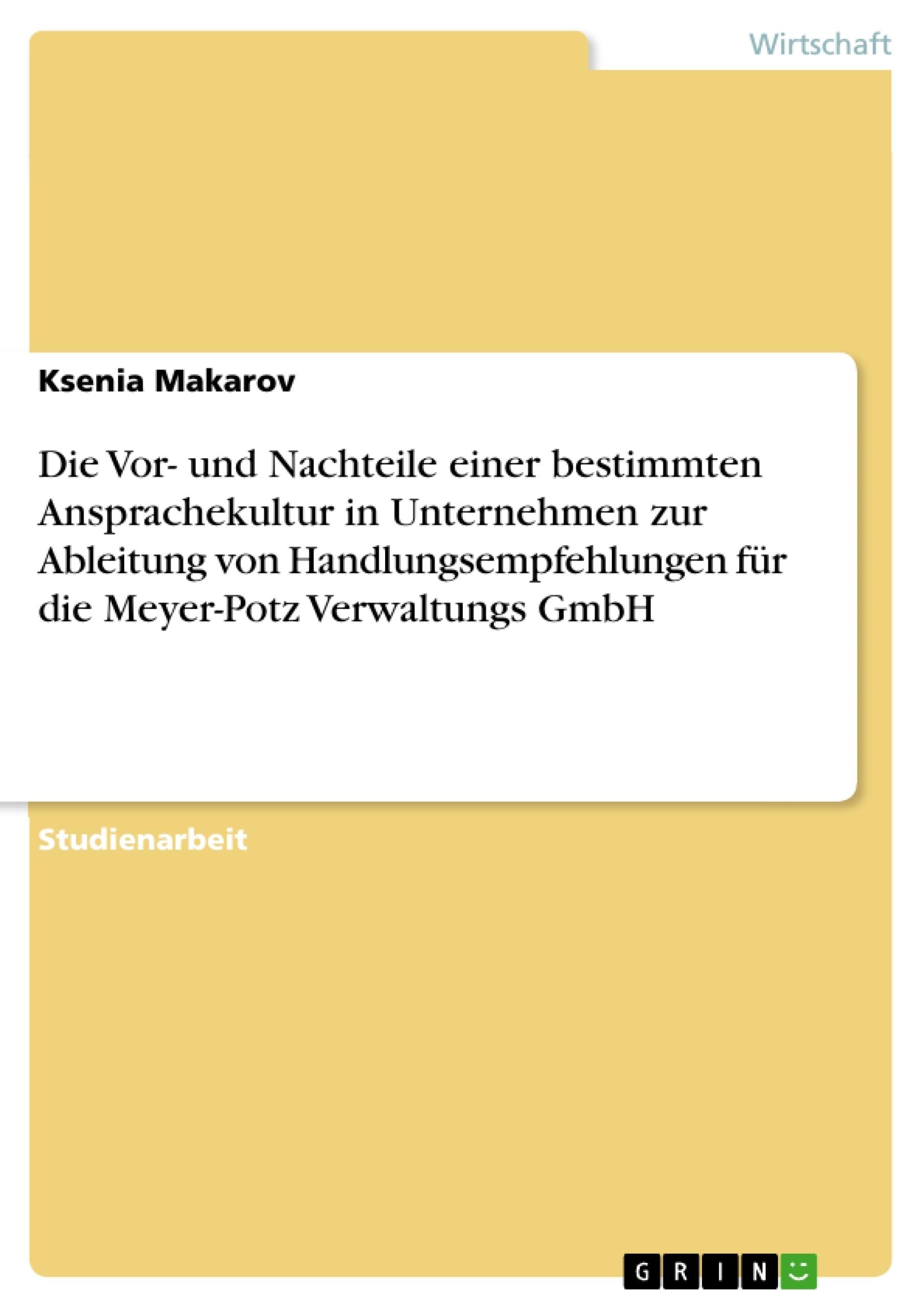 Titel: Die Vor- und Nachteile einer bestimmten Ansprachekultur in Unternehmen zur Ableitung von Handlungsempfehlungen für die Meyer-Potz Verwaltungs GmbH